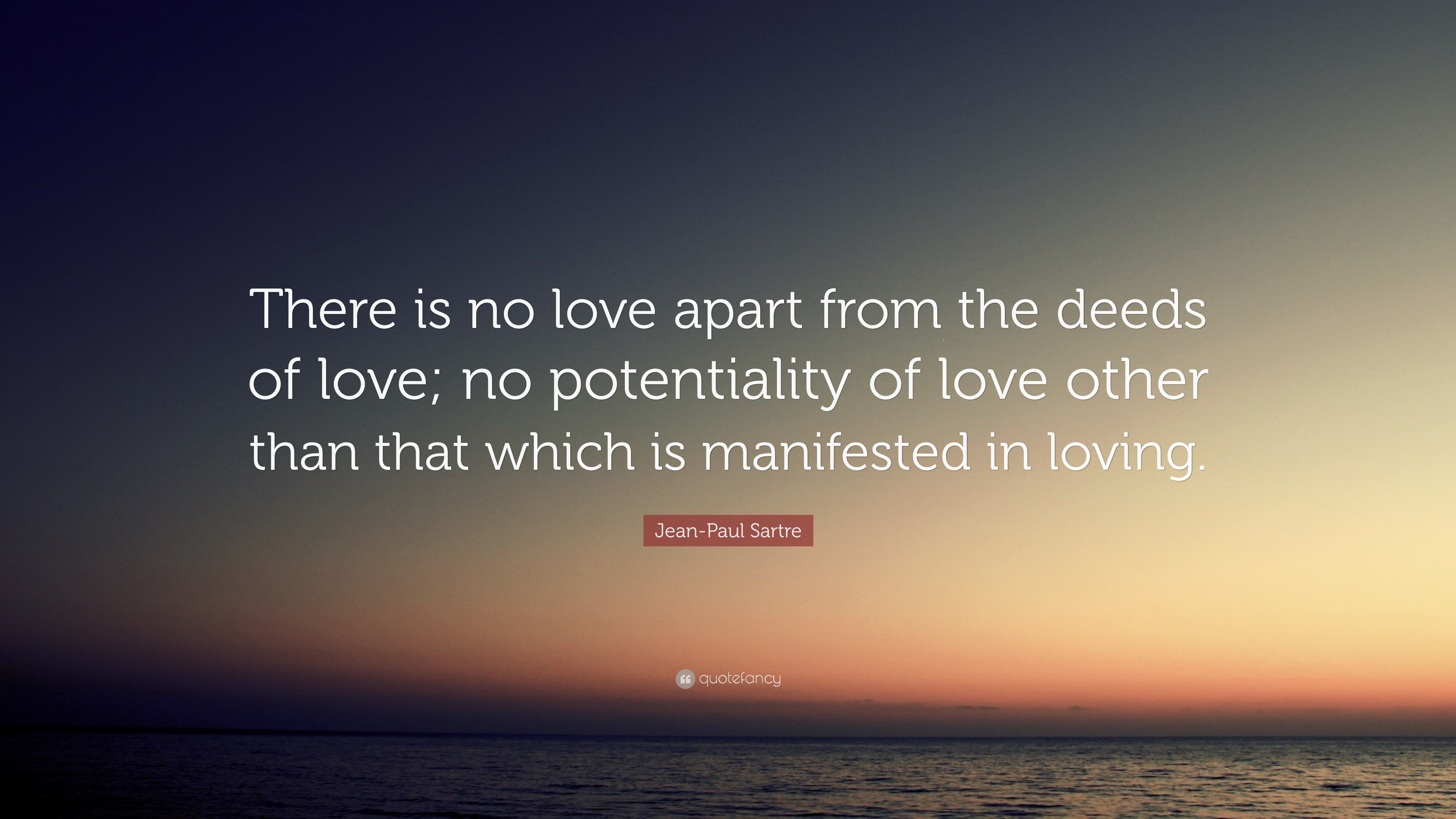 Jean Paul Sartre Quote There Is No Love Apart From The Deeds Of