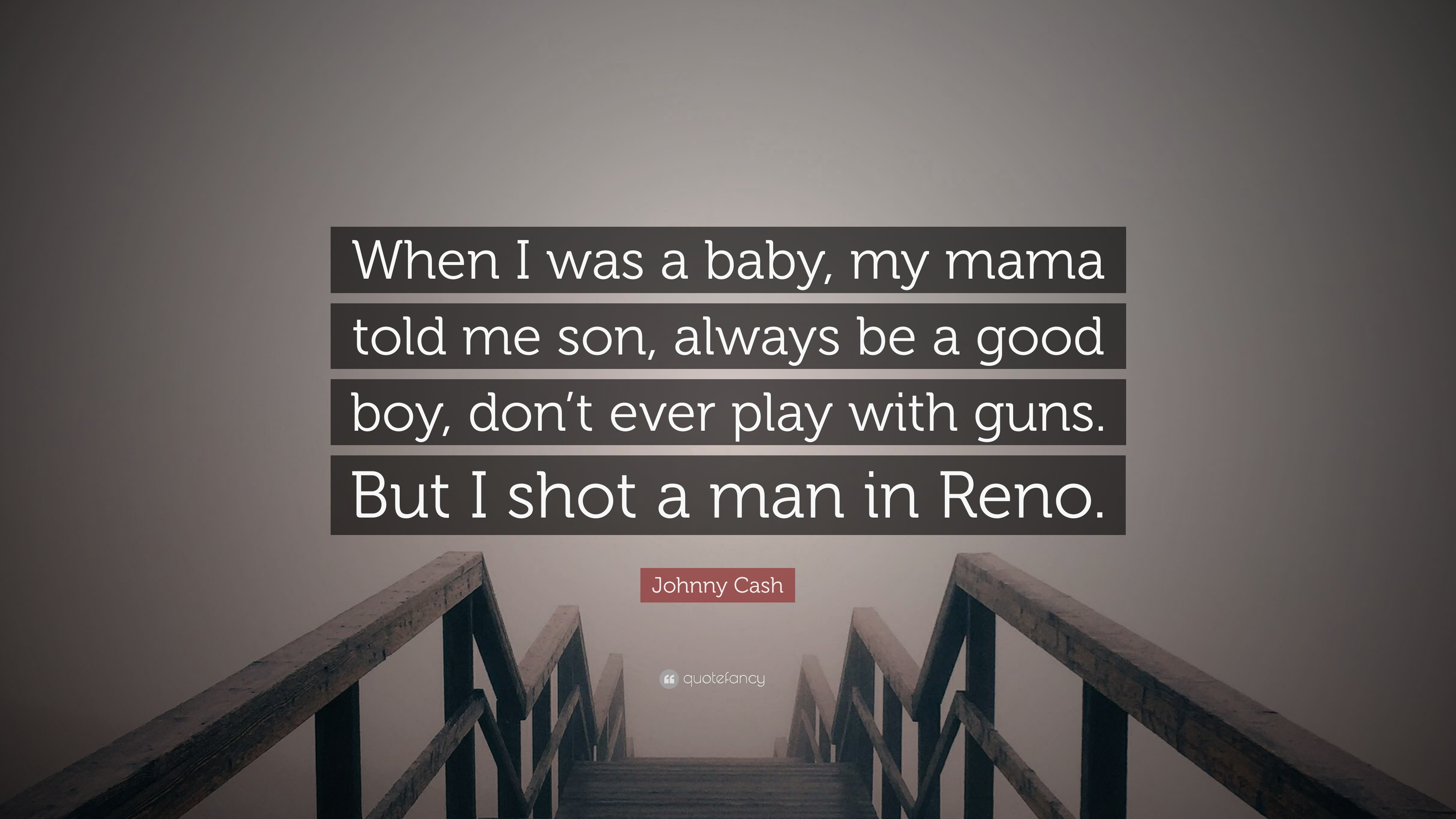 Johnny Cash Quote When I Was A Baby My Mama Told Me Son Always