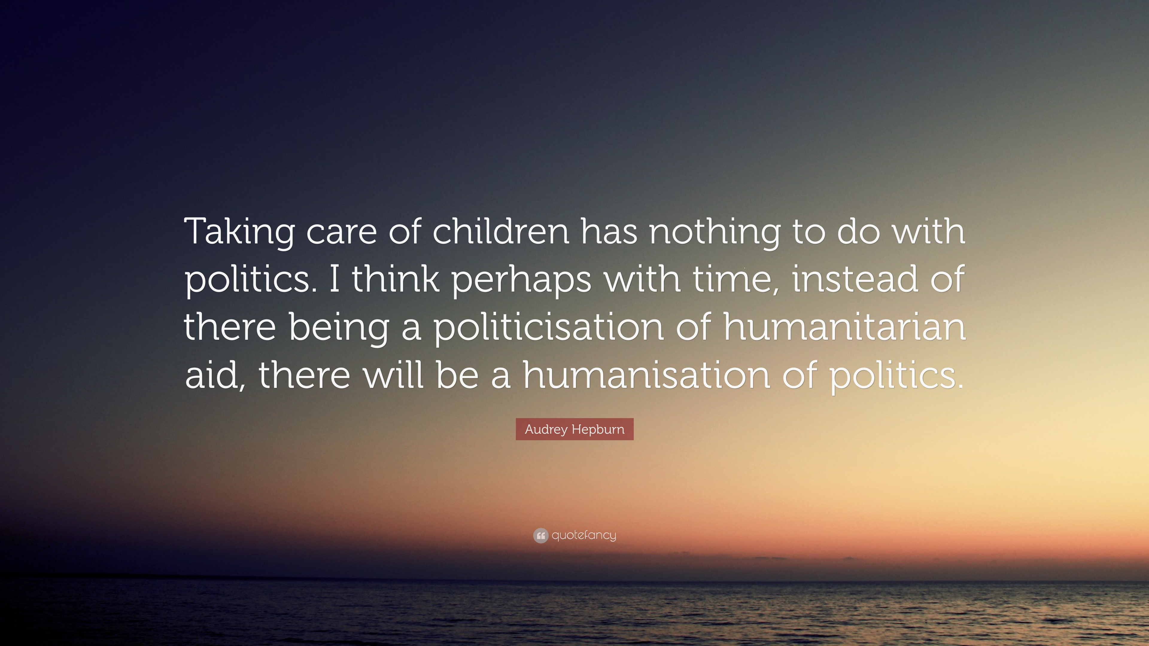 "Audrey Hepburn Quote: ""Taking Care Of Children Has Nothing"