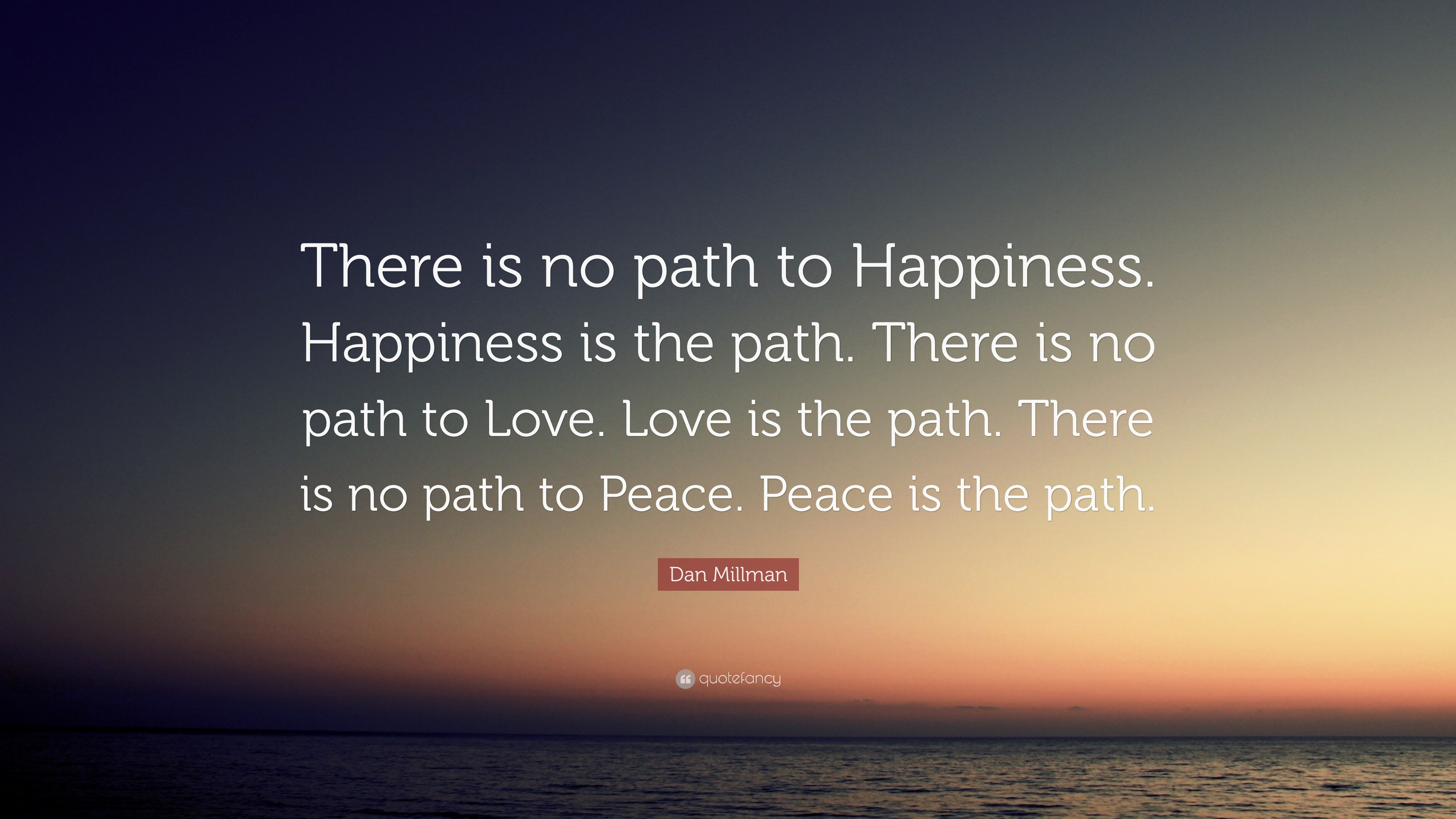 "Quotes About Peace And Happiness Dan Millman Quote ""There Is No Path To Happinesshappiness Is"