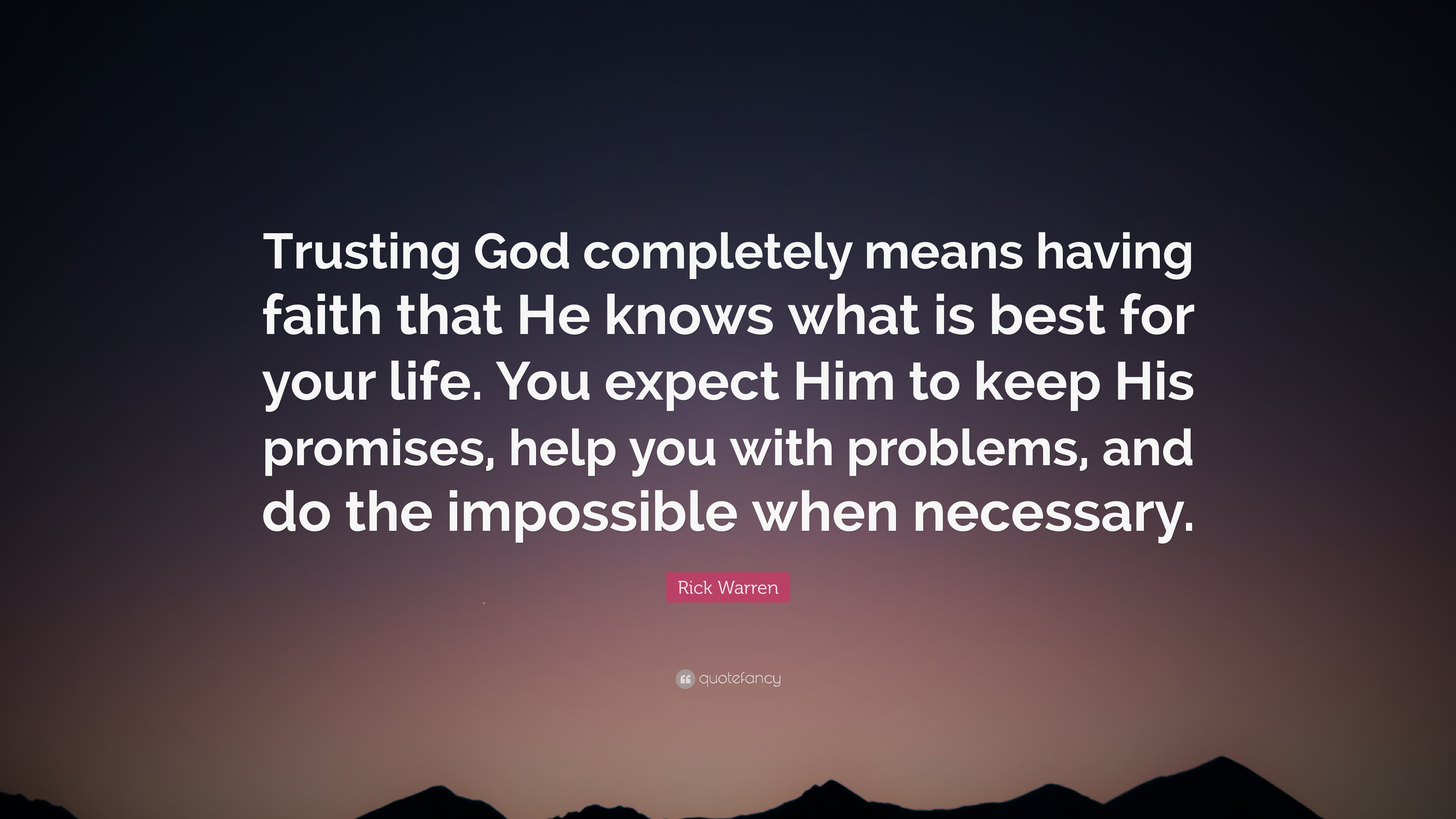 Rick Warren Quote Trusting God Completely Means Having Faith That