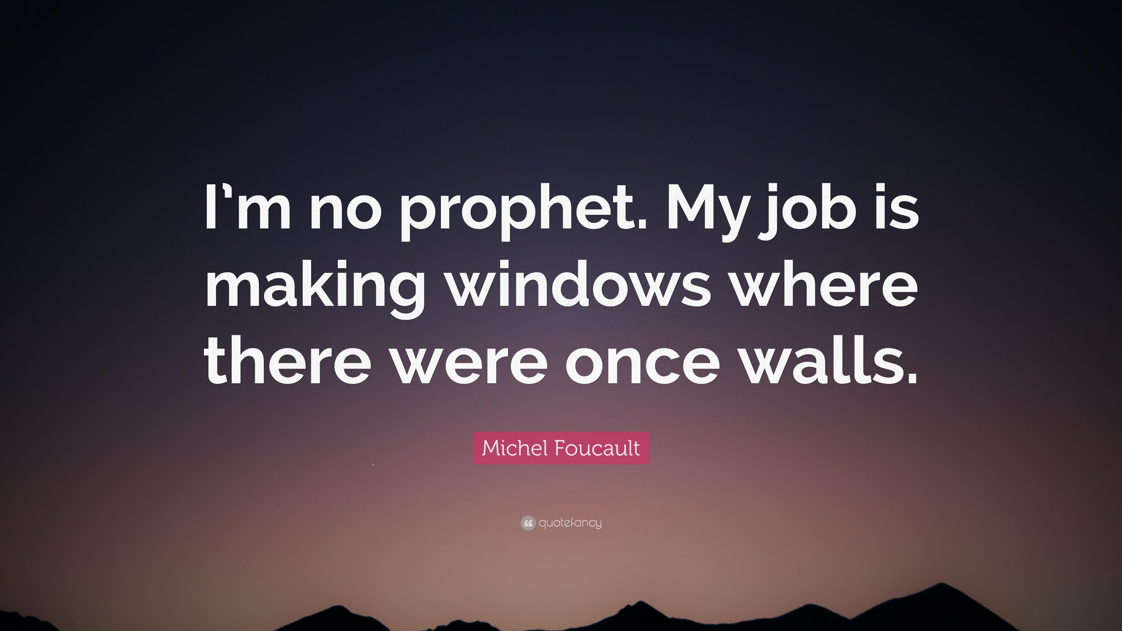 """foucault citater Michel Foucault Quote: """"I'm no prophet. My job is making windows  foucault citater"""