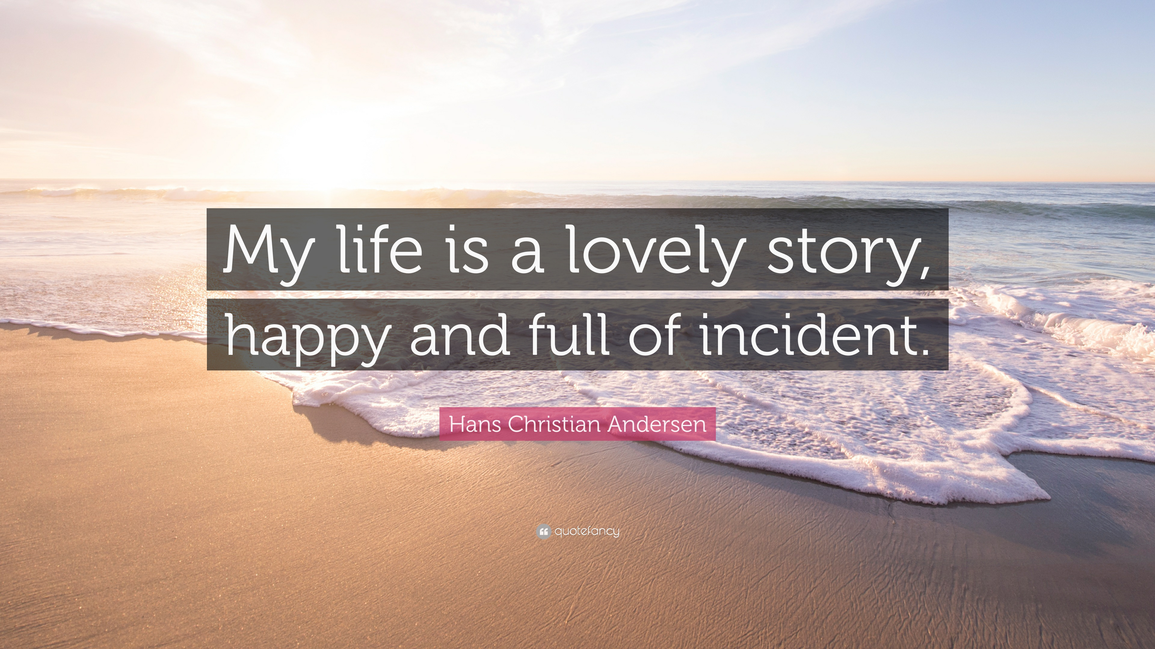 Hans Christian Andersen Quote: U201cMy Life Is A Lovely Story, Happy And Full