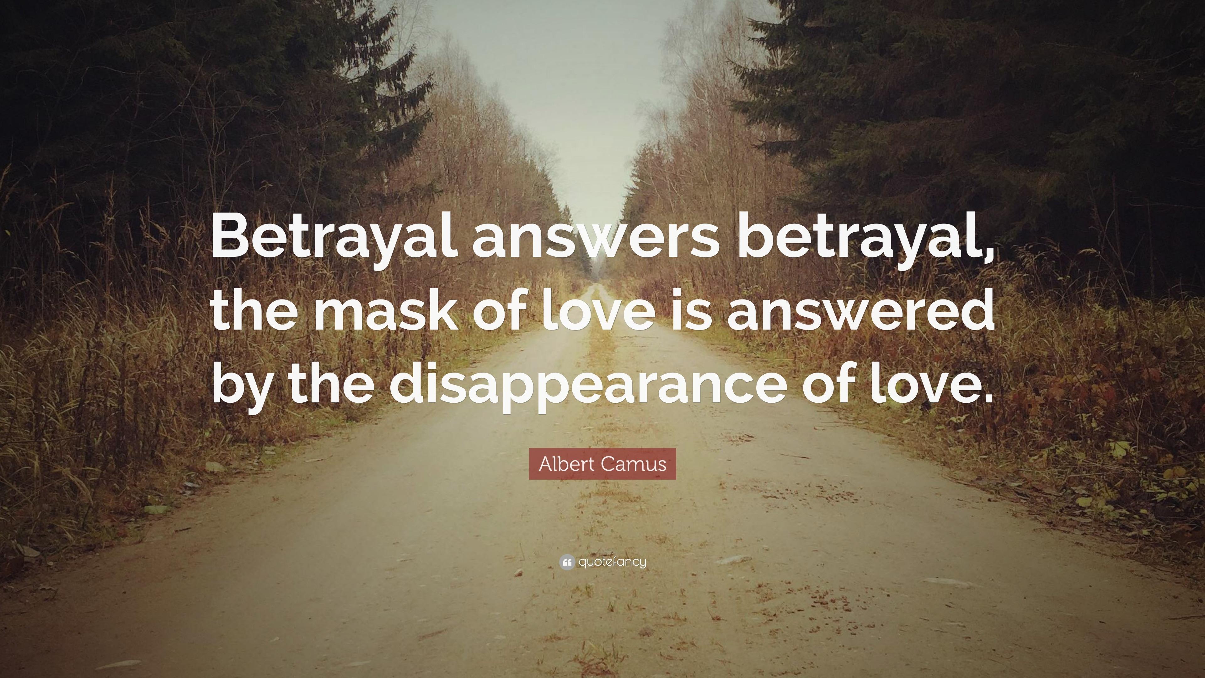 Albert Camus Quote: Betrayal answers betrayal, the mask