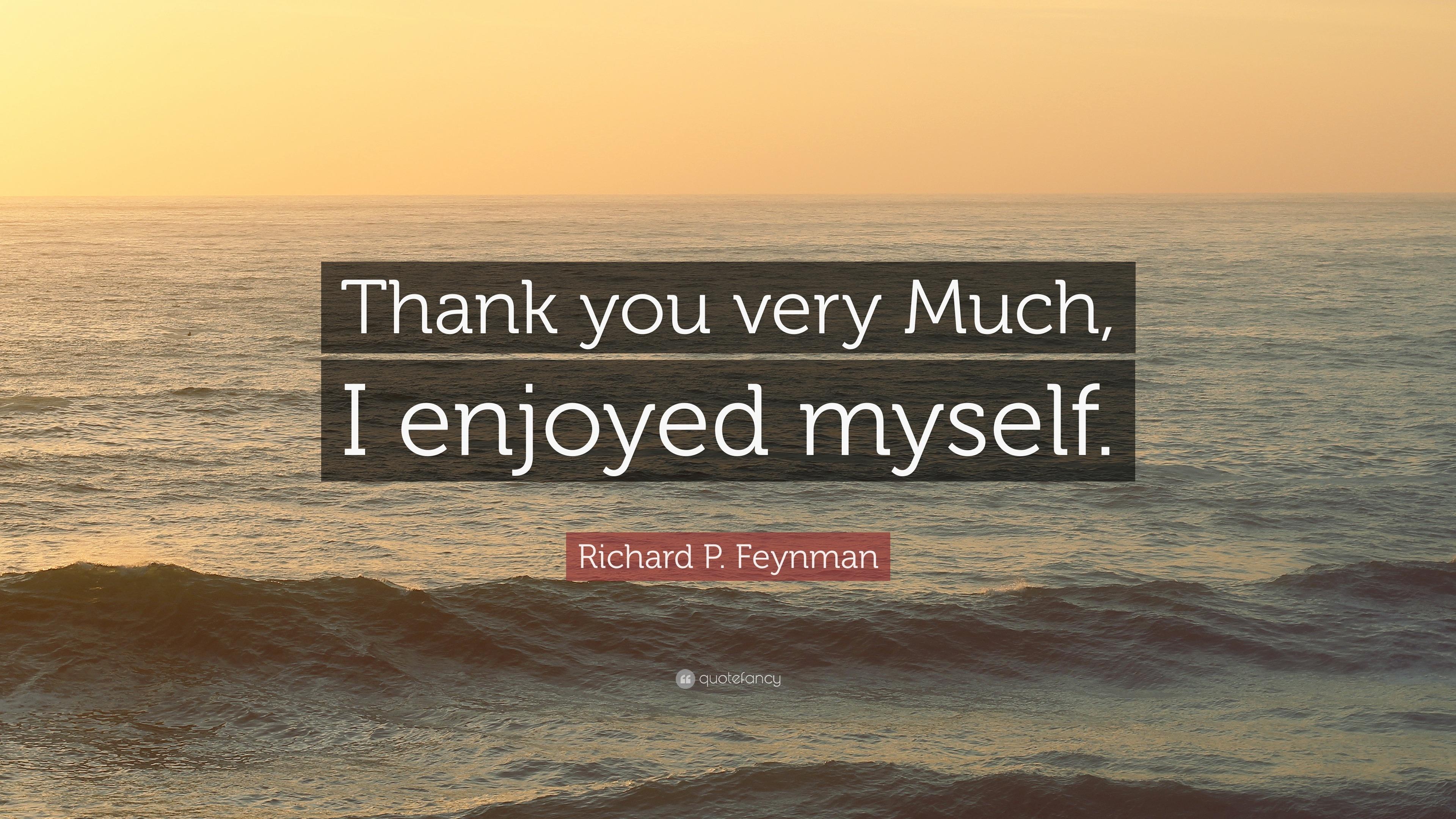 Richard P Feynman Quote Thank You Very Much I Enjoyed