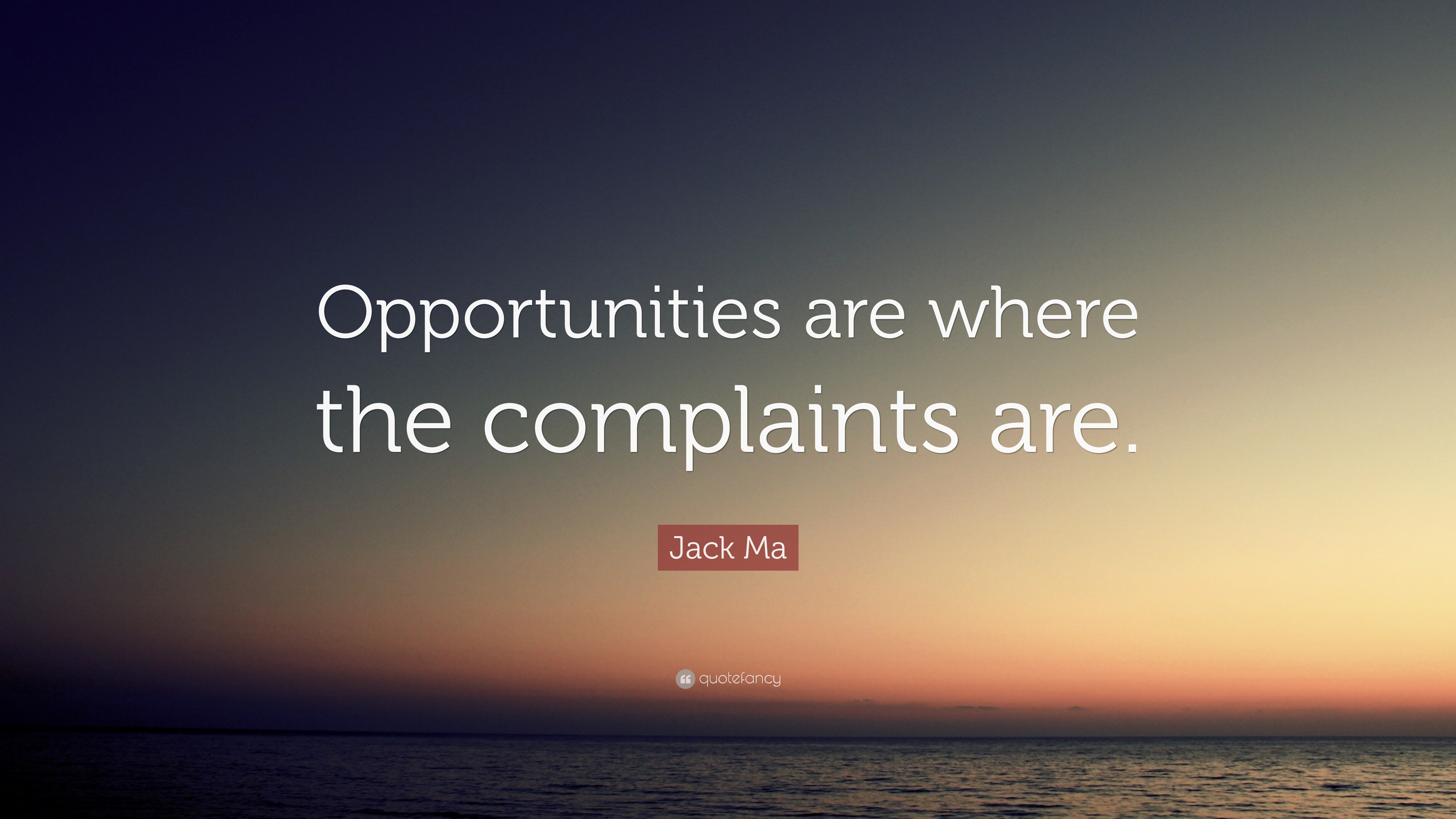 Jack Ma Quote Opportunities Are Where The Complaints Are 12