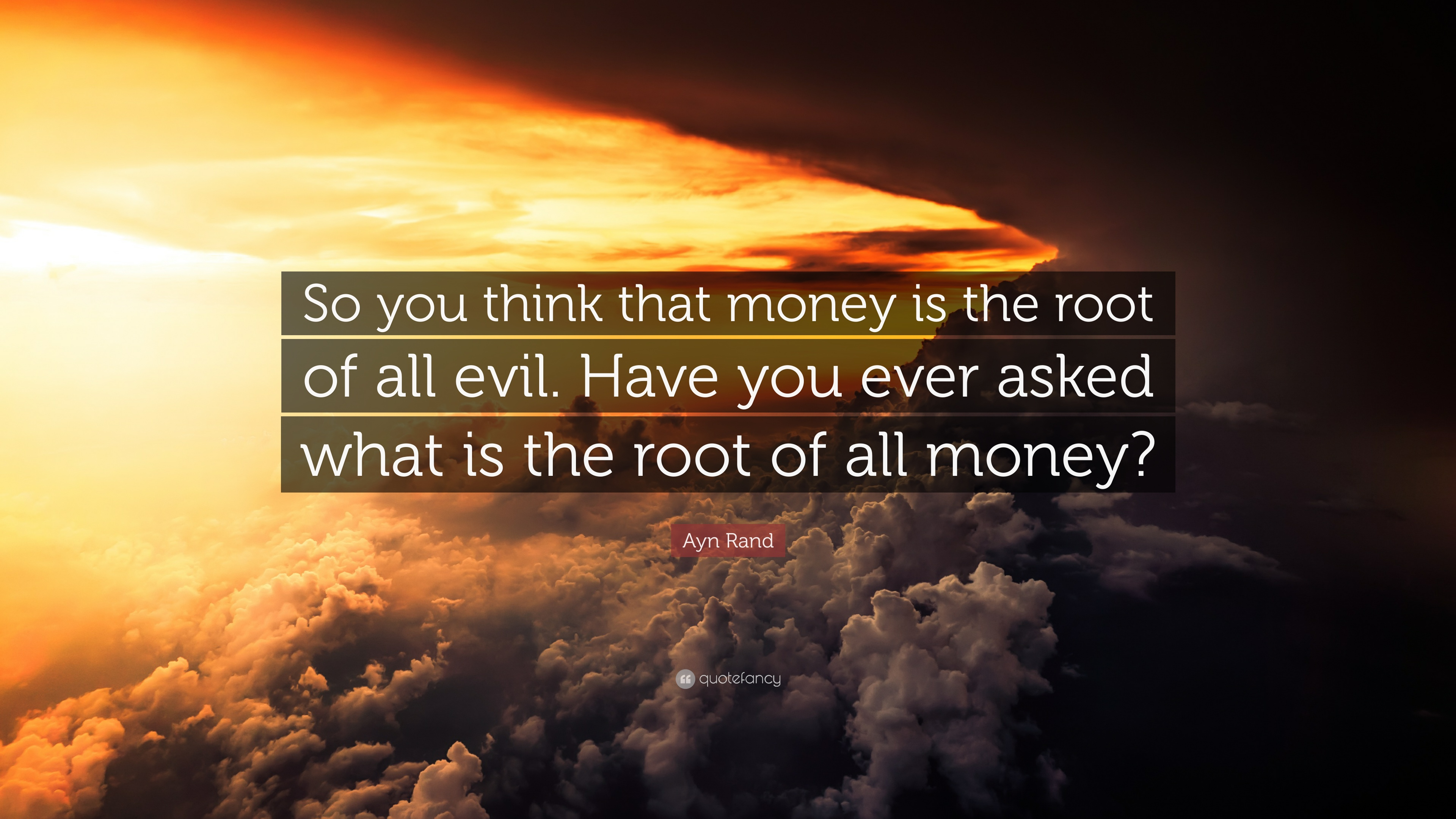 """Money Is The Root Of All Evil Png: Ayn Rand Quote: """"So You Think That Money Is The Root Of"""