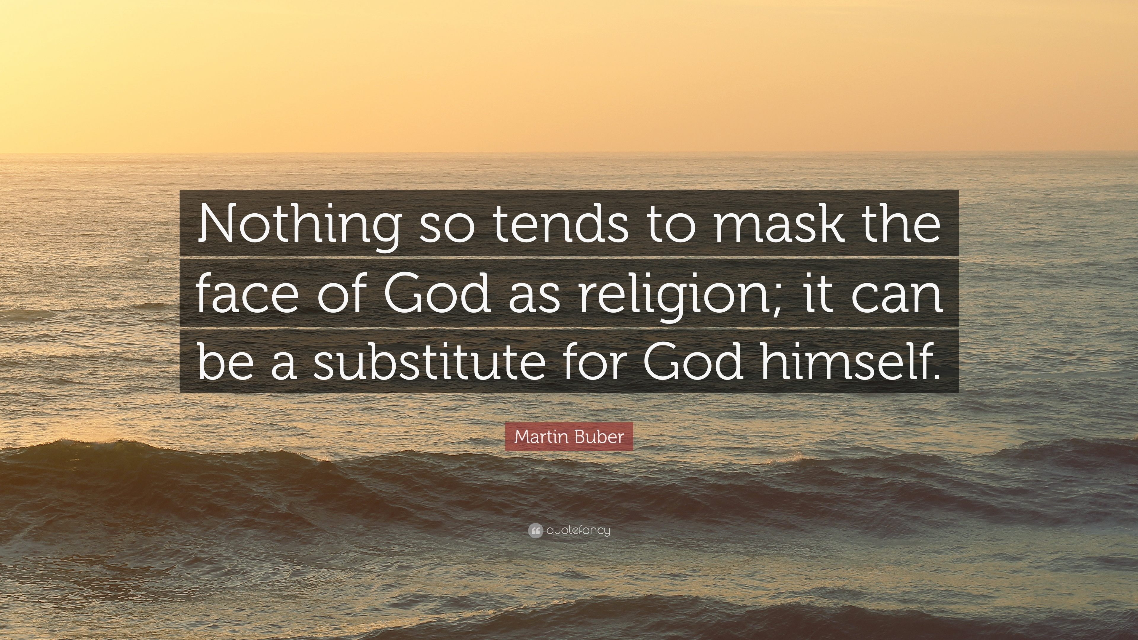 Martin Buber Quote: U201cNothing So Tends To Mask The Face Of God As Religion