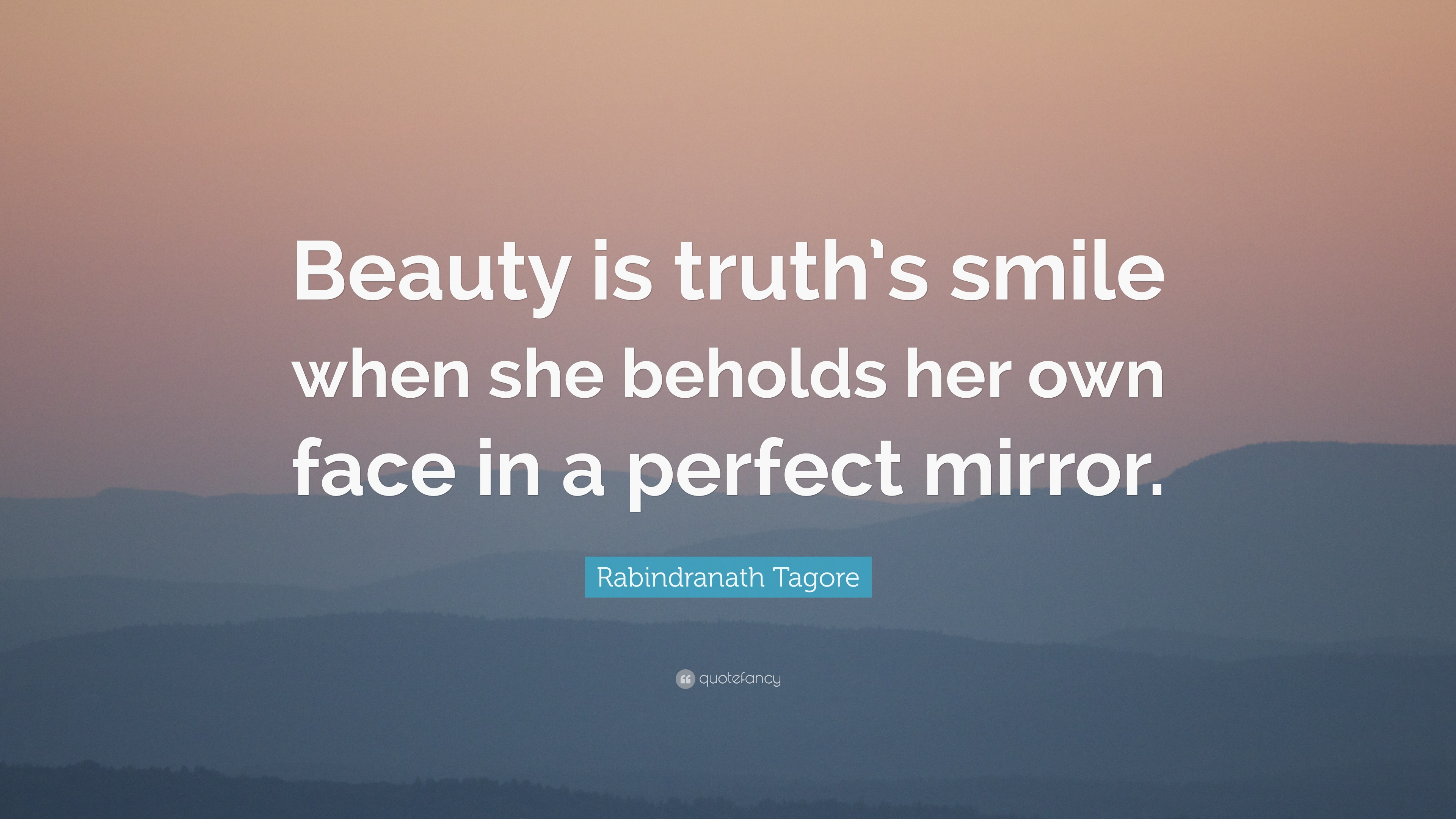 "Tell Her She's Beautiful Quotes Rabindranath Tagore Quote ""Beauty Is Truth's Smile When She"