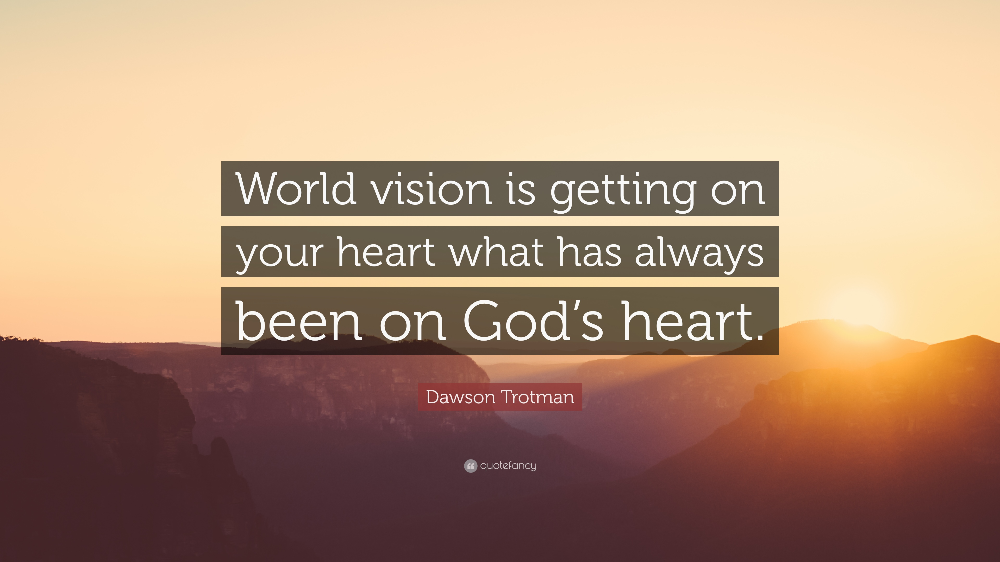 """dawson trotman quote """"world vision is getting on your heart what"""