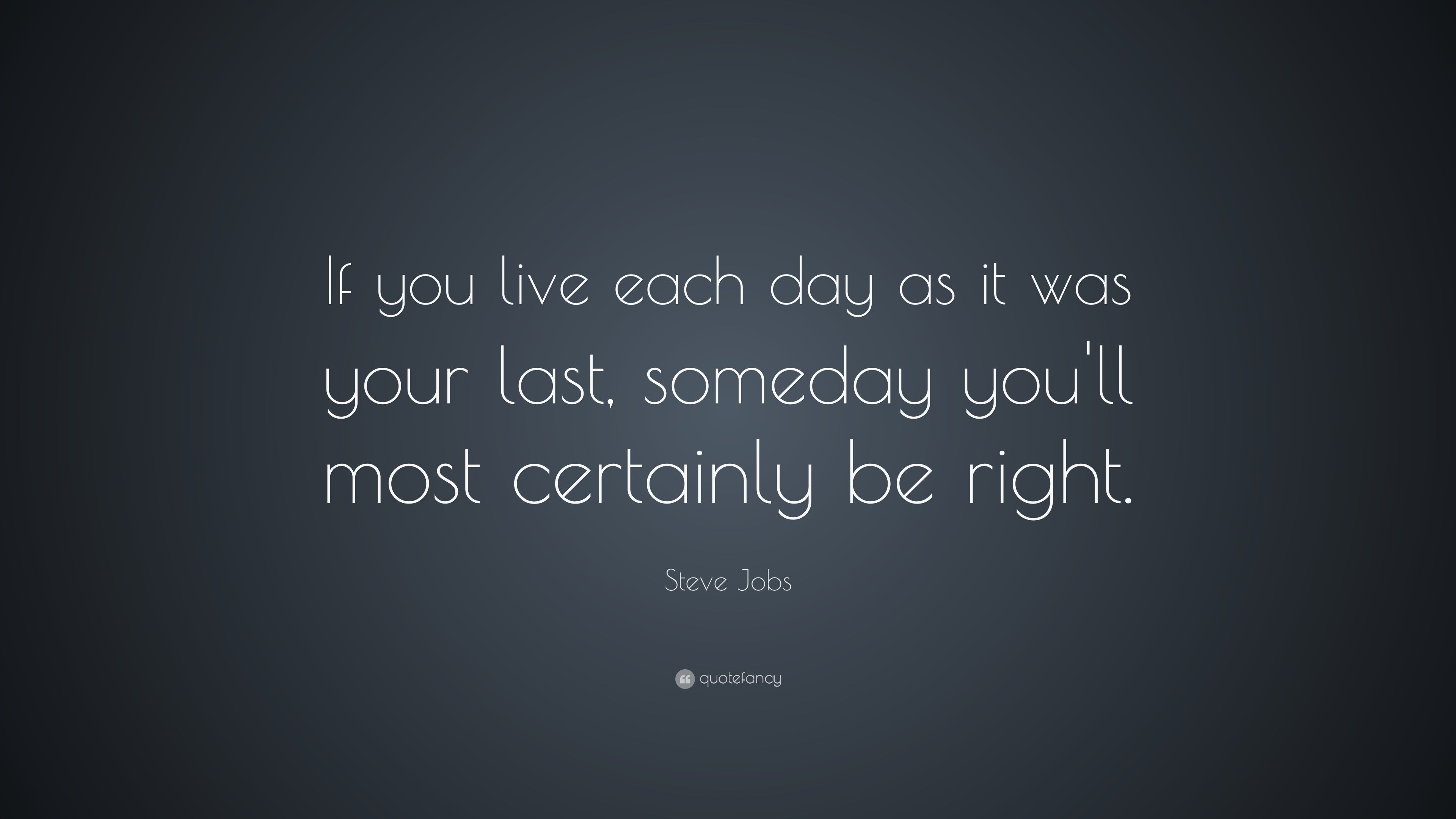 Steve Jobs Quote If You Live Each Day As It Was Your