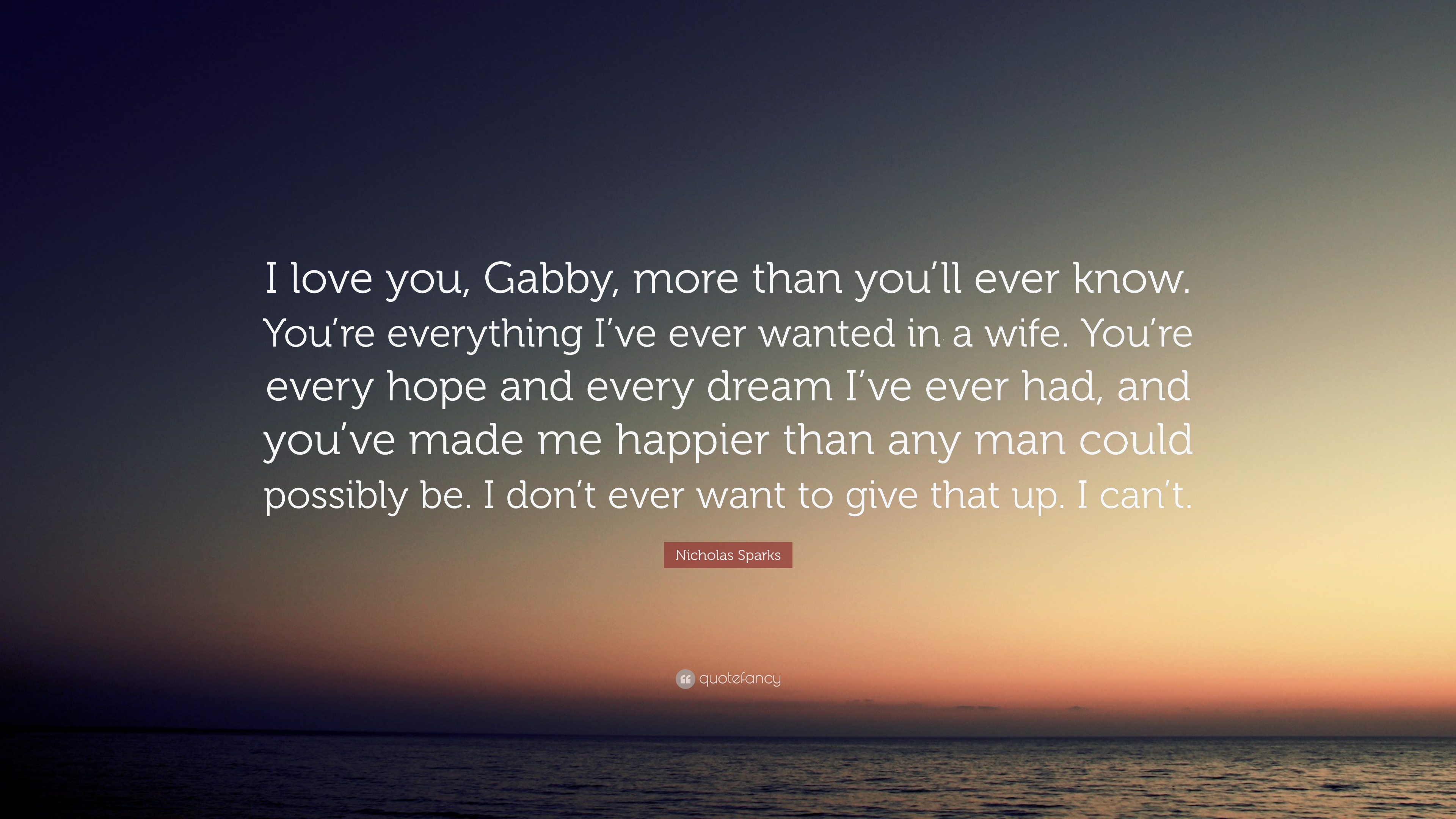 "Nicholas Sparks Quote: ""I Love You, Gabby, More Than You"