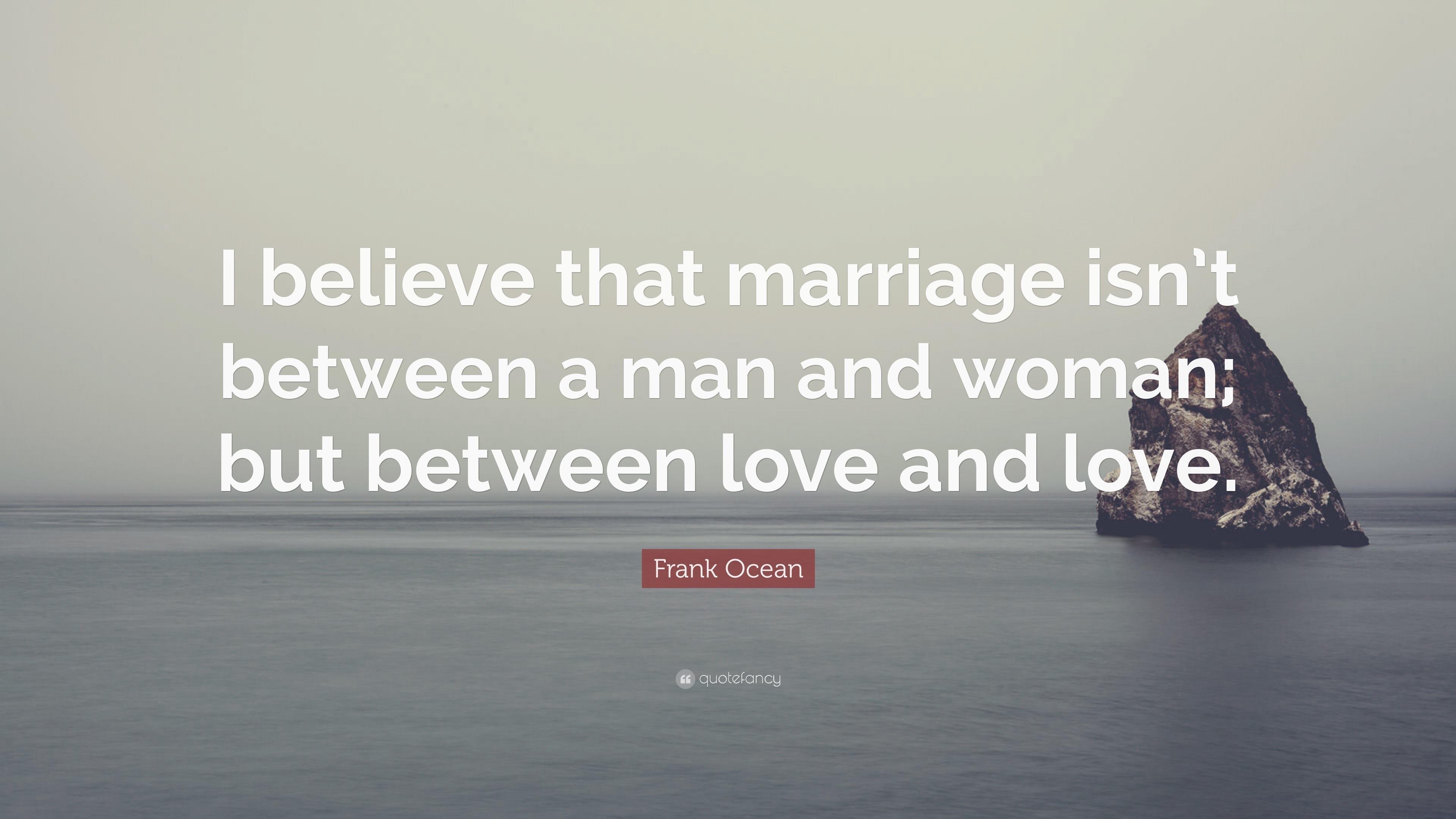 """Frank Ocean Quote: """"I Believe That Marriage Isn't Between"""