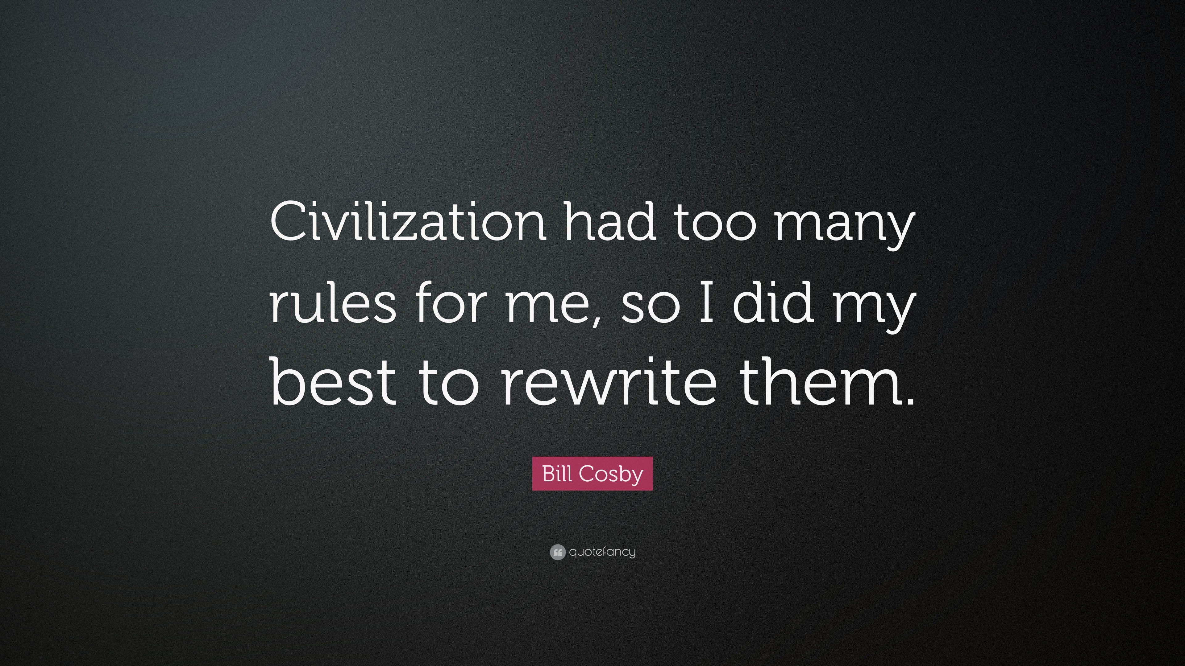 """Bill Cosby Quote: """"Civilization had too many rules for me"""