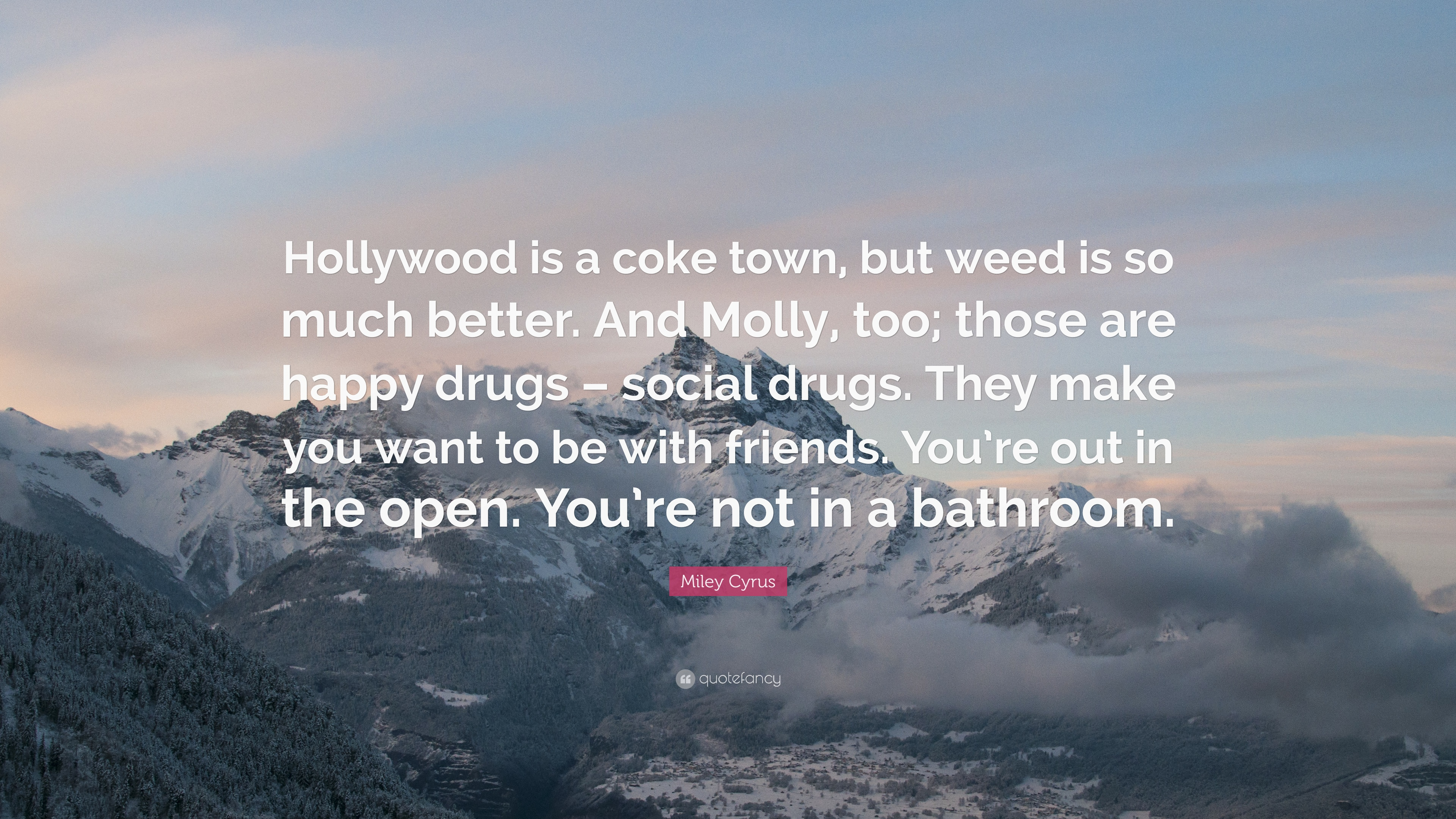 """Miley Cyrus Quote: """"Hollywood is a coke town, but weed is so ..."""
