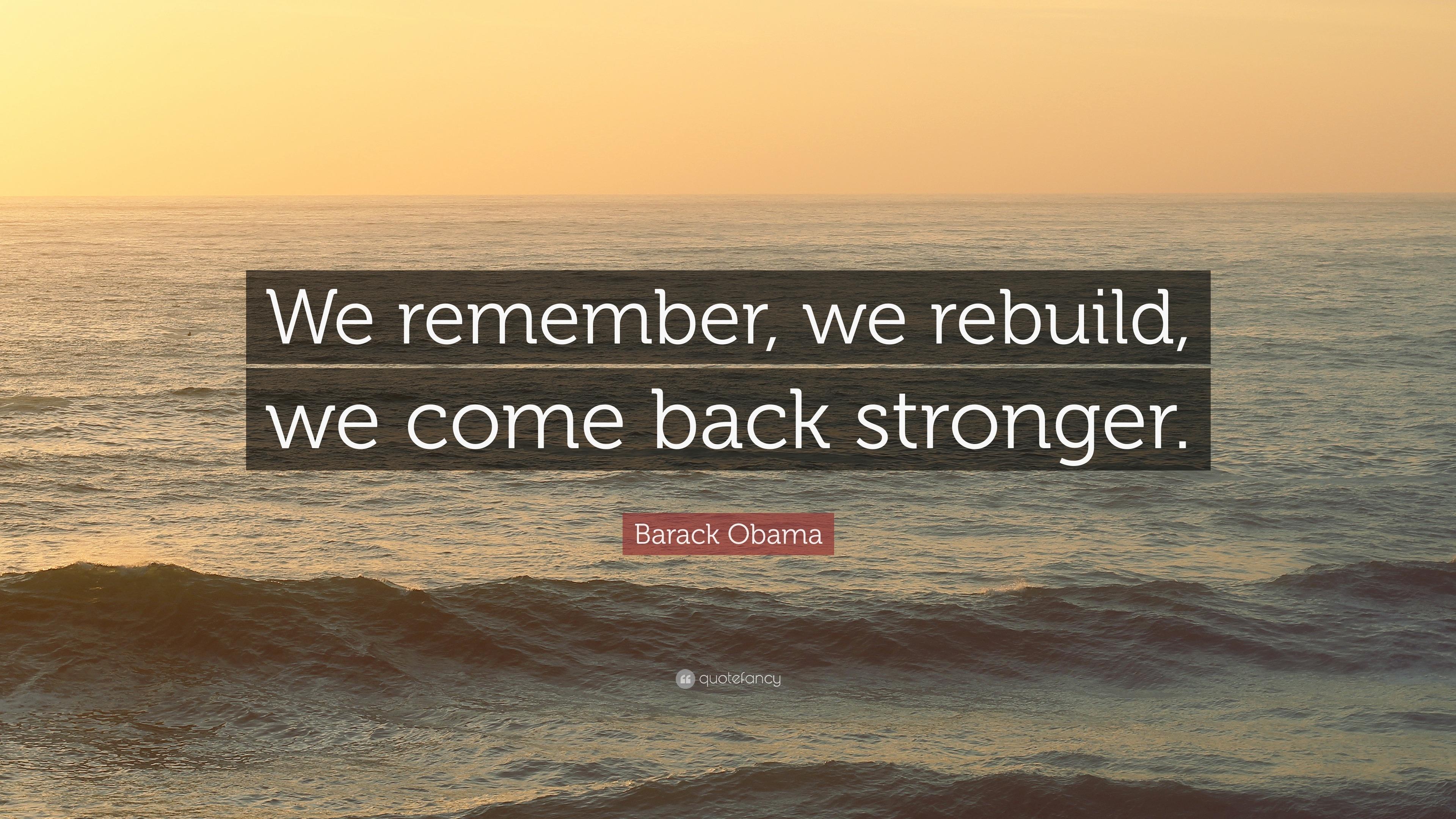 Barack Obama Quote We Remember We Rebuild We Come Back Stronger