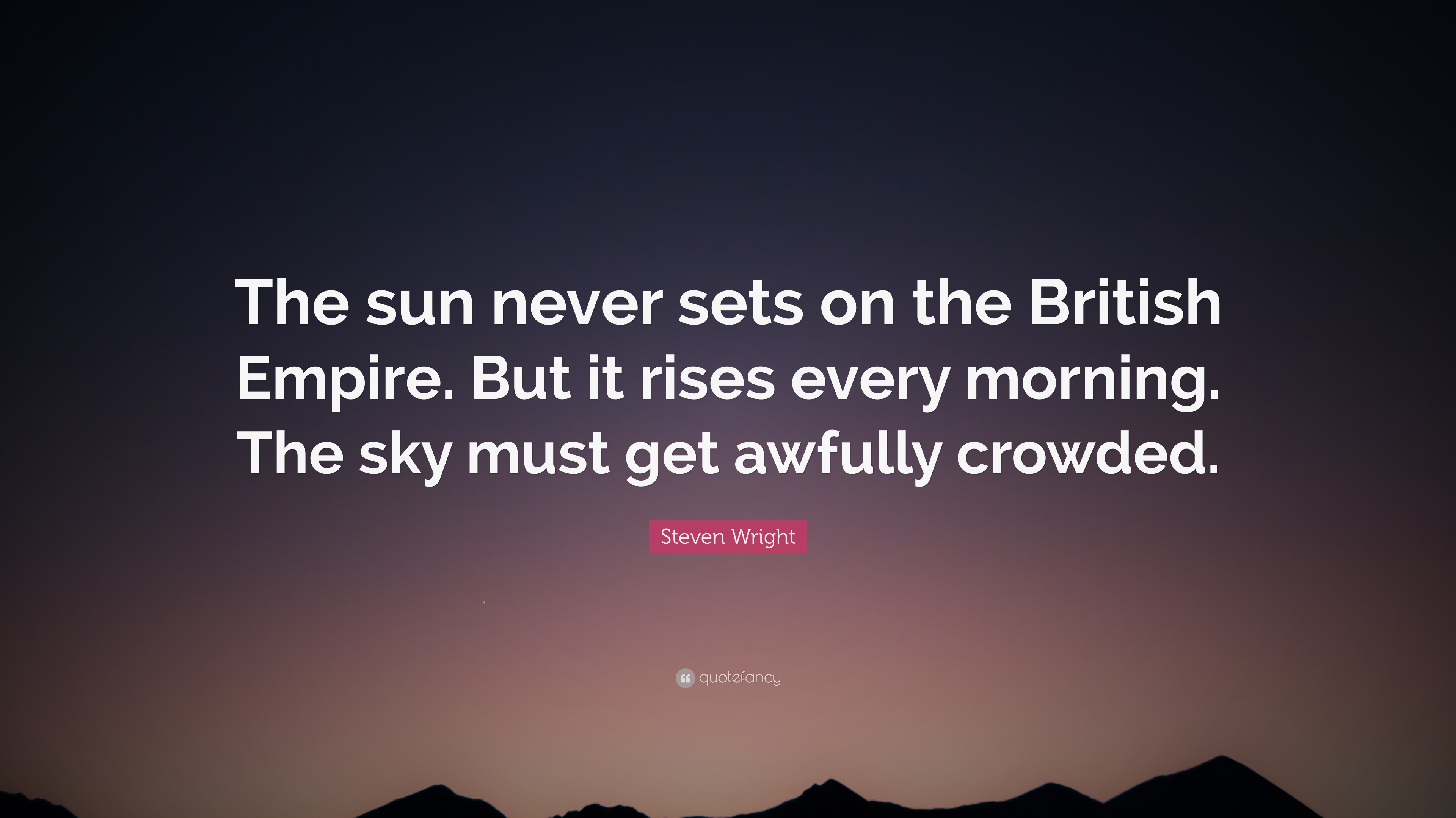 Steven Wright Quote The Sun Never Sets On The British