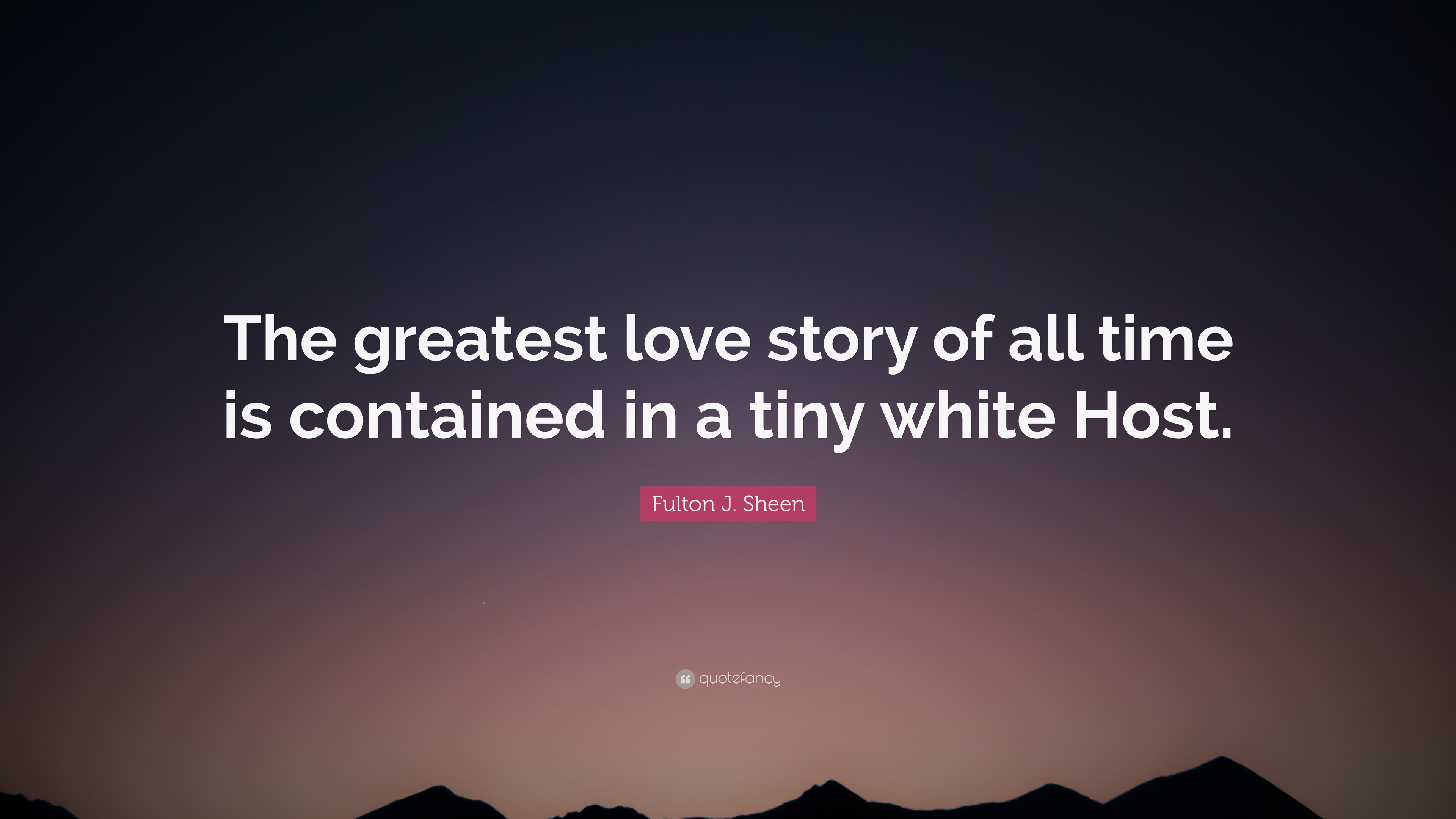 "Greatest Love Quotes Fulton Jsheen Quote ""The Greatest Love Story Of All Time Is"