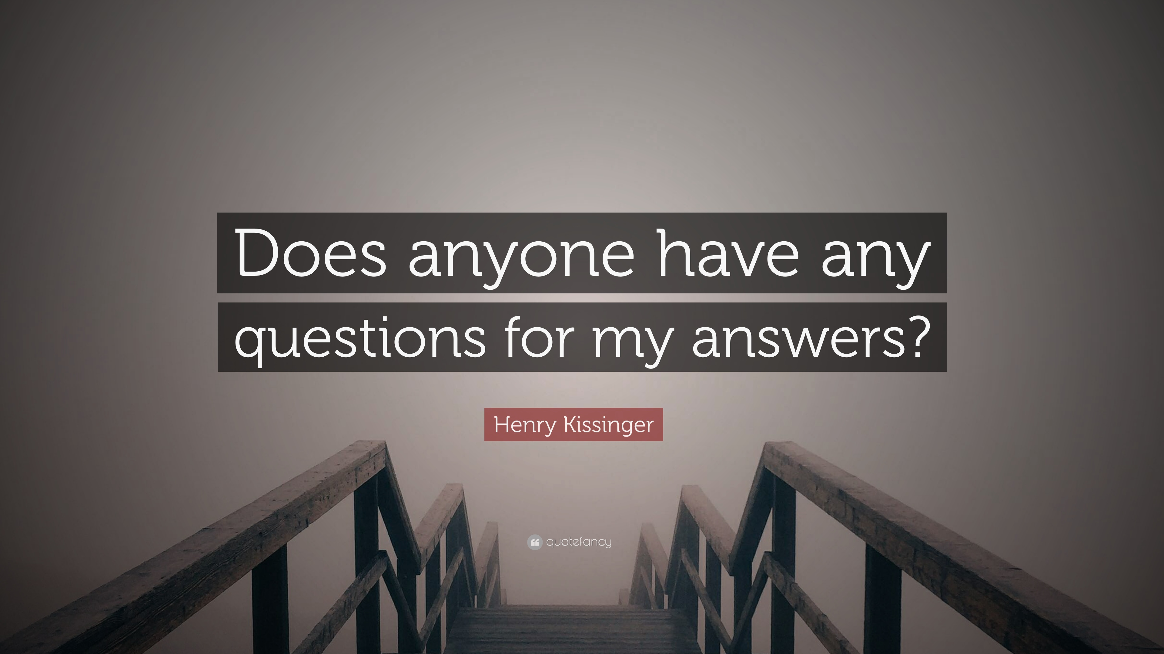 henry kissinger quote does anyone have any questions for my