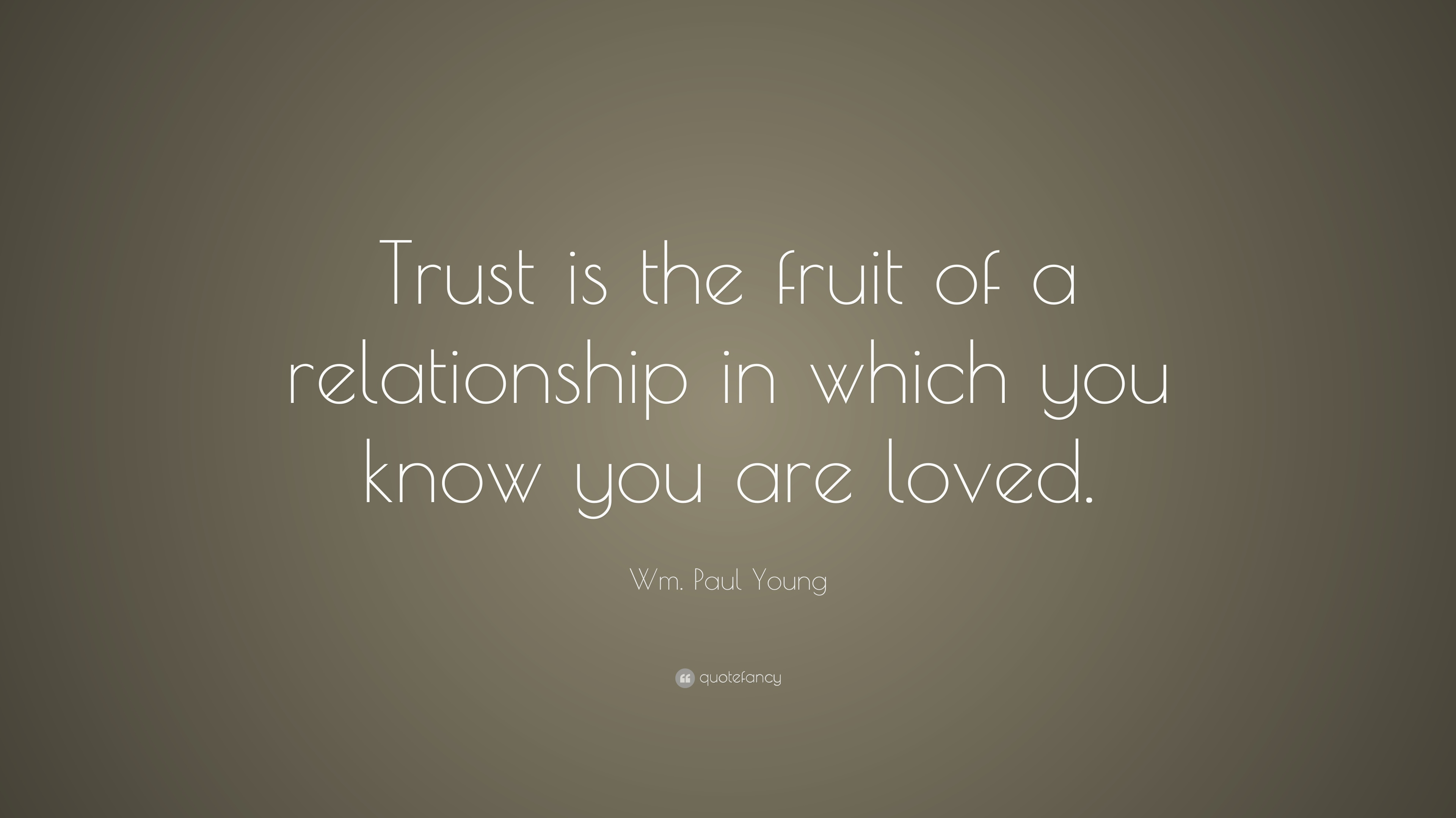 Wm Paul Young Quote Trust Is The Fruit Of A Relationship In Which