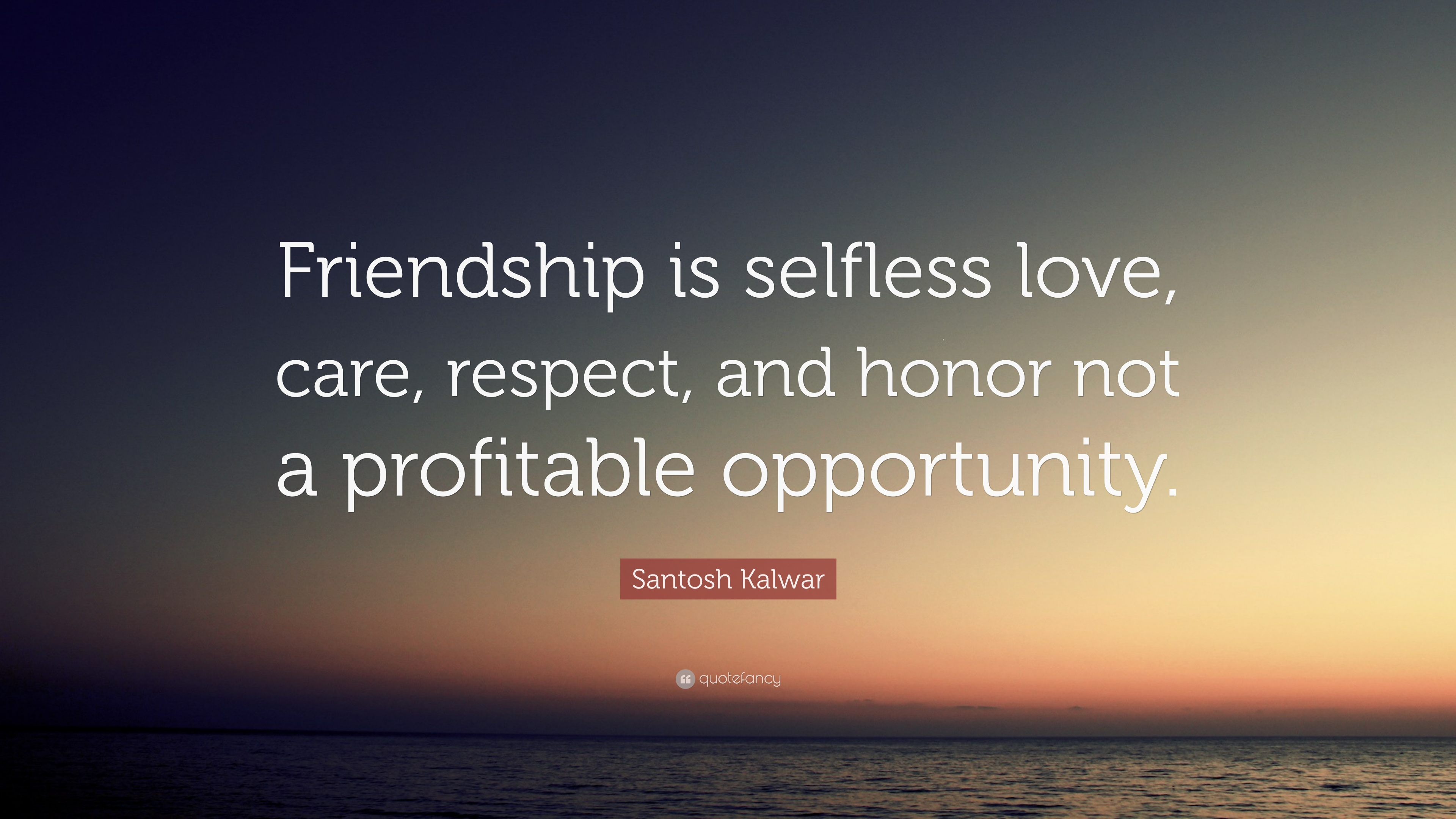 Santosh Kalwar Quote Friendship Is Selfless Love Care Respect