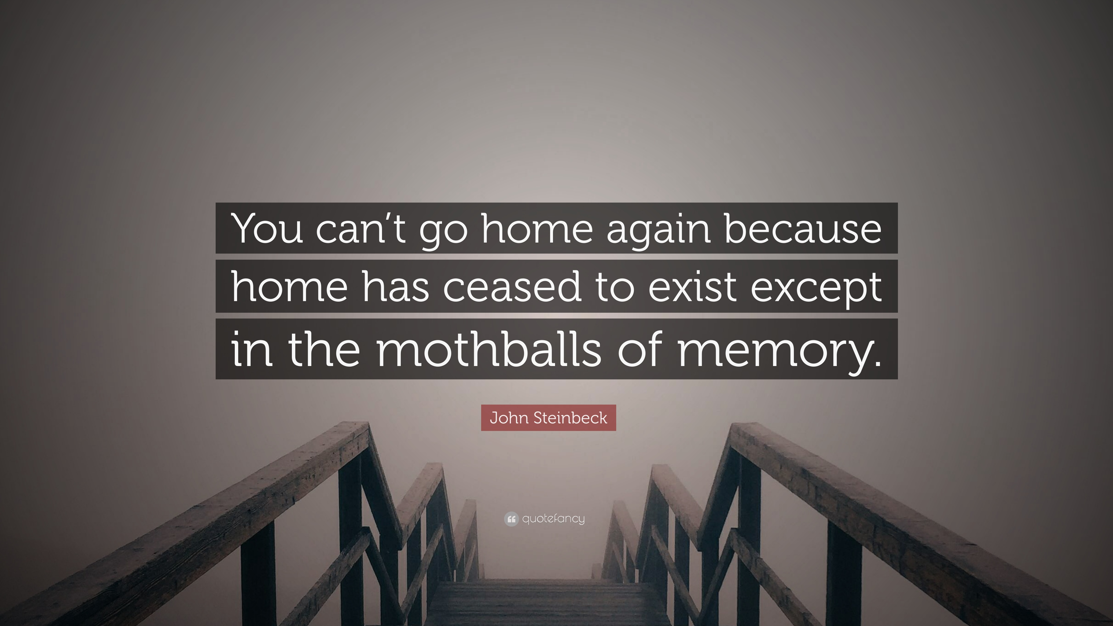 John Steinbeck Quote You Cant Go Home Again Because Home Has