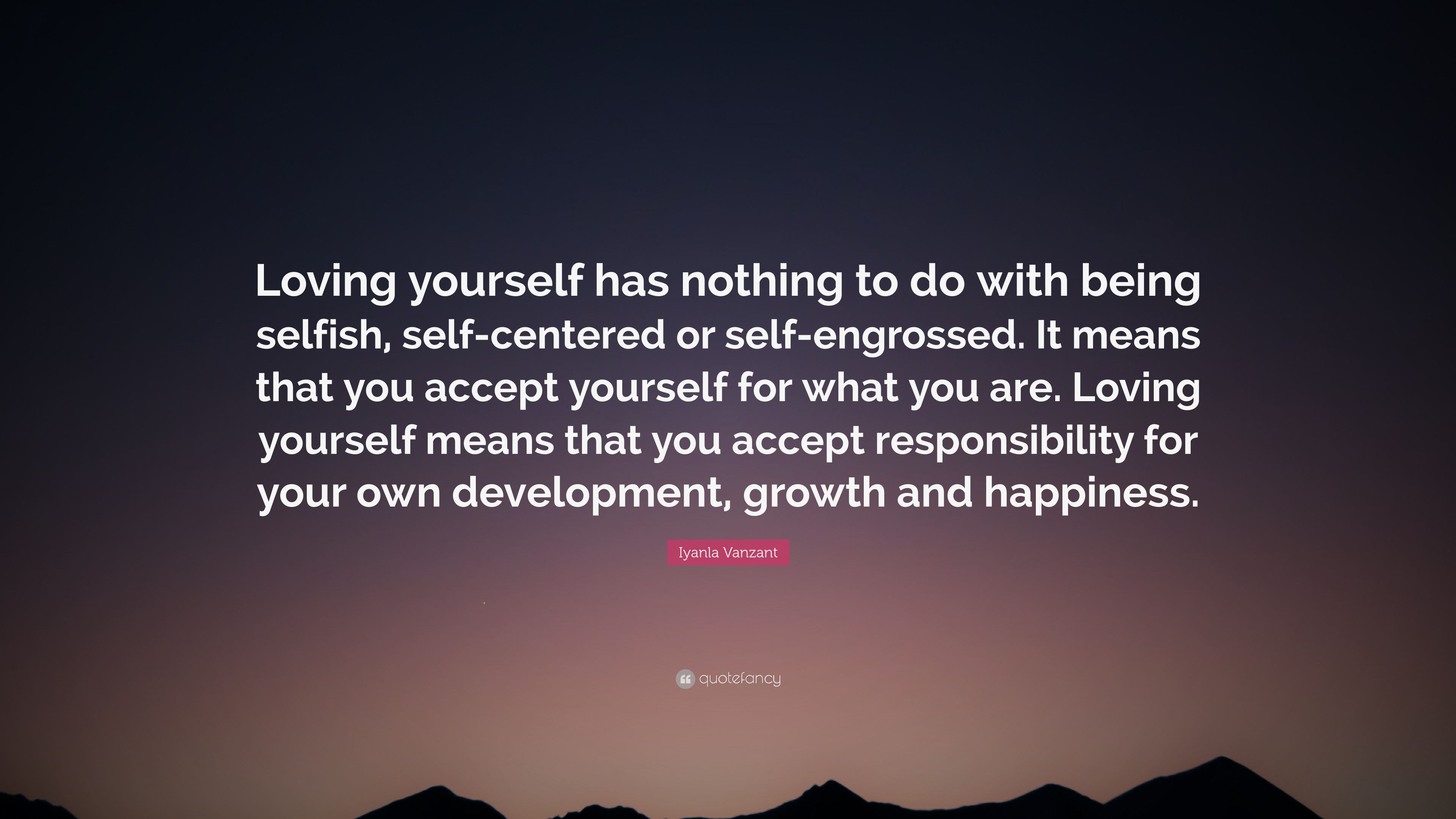 Iyanla Vanzant Quote: U201cLoving Yourself Has Nothing To Do With Being  Selfish, Self