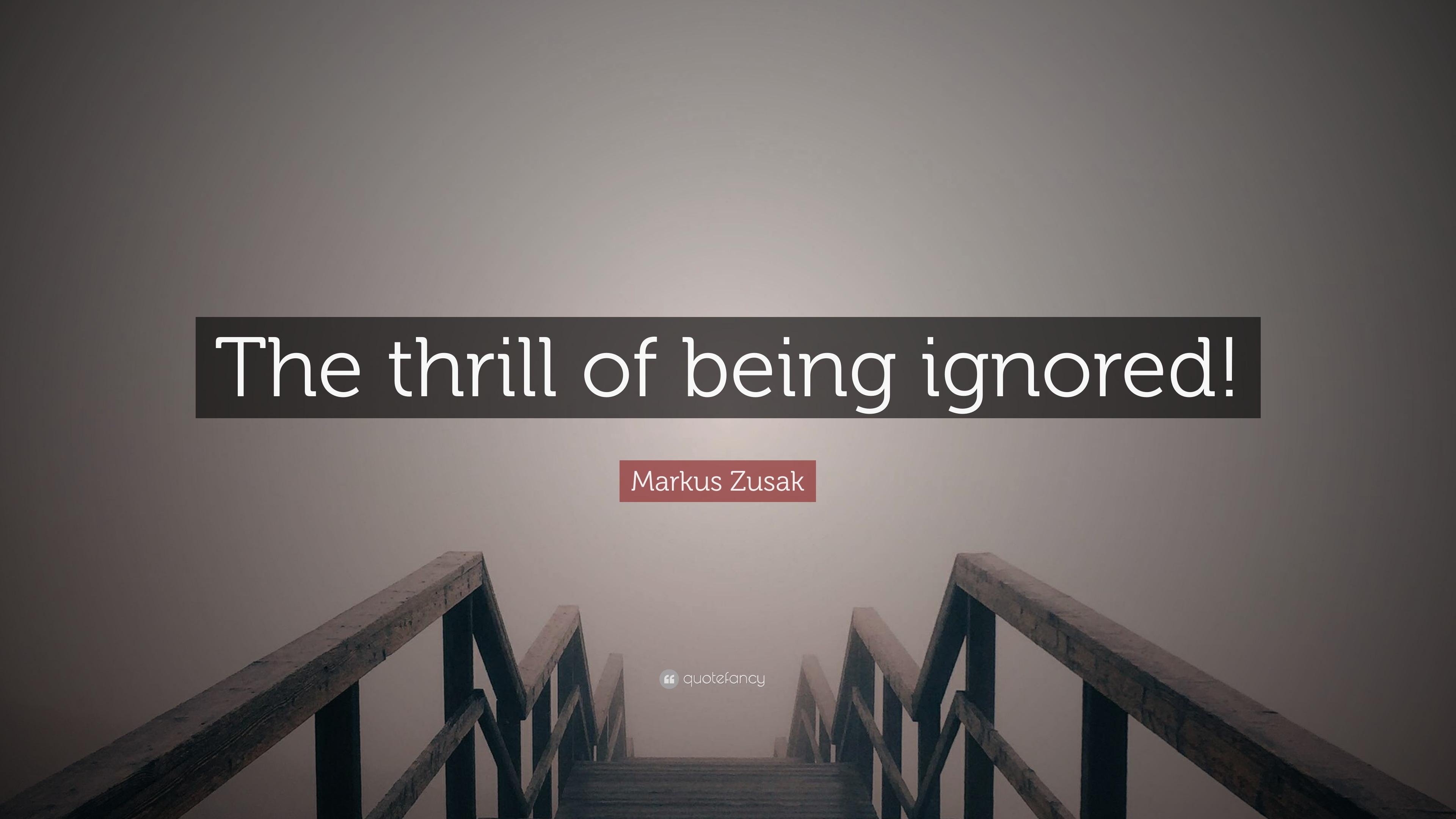"Markus Zusak Quote: ""The thrill of being ignored!"" (10 ..."