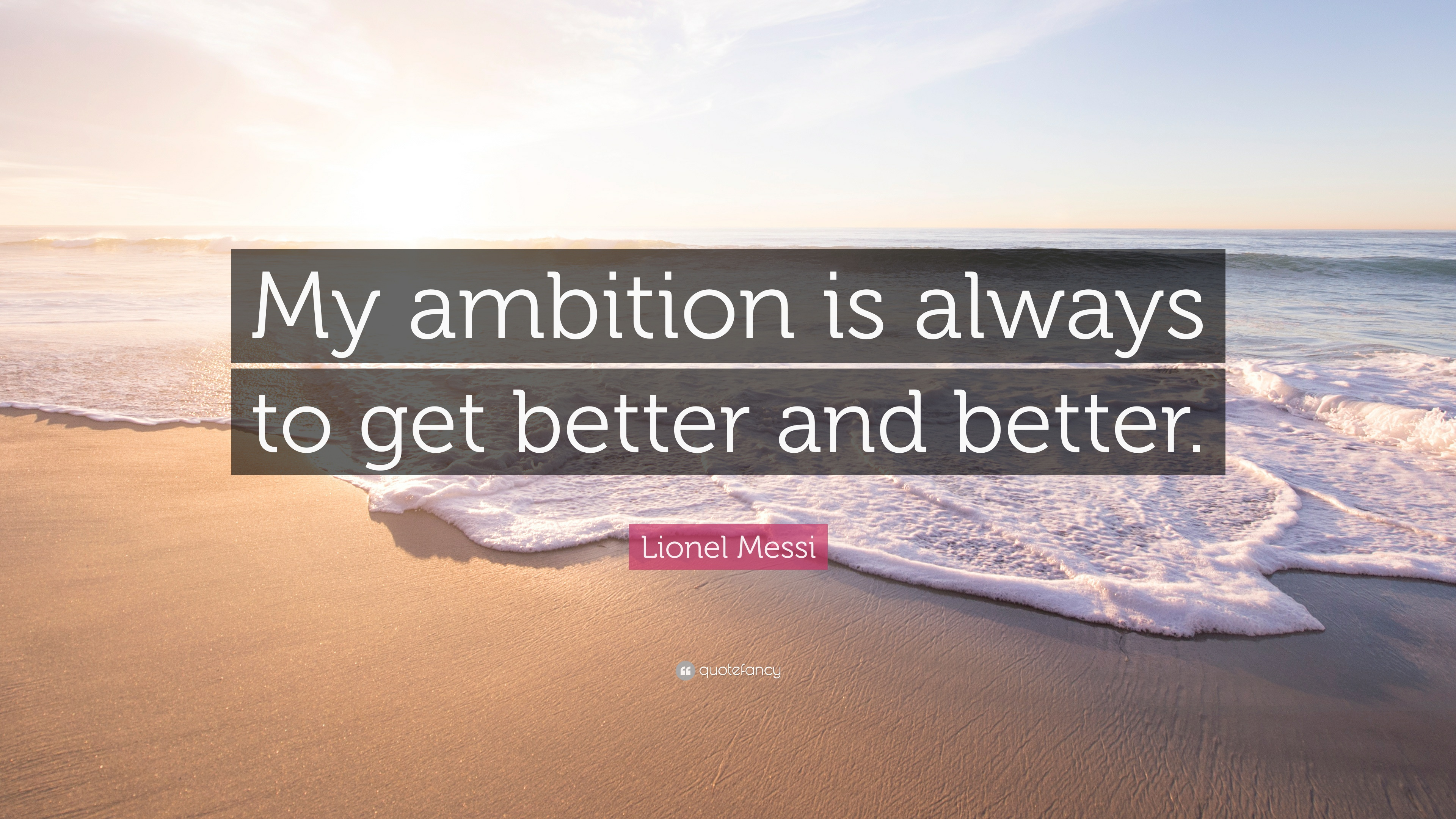 Lionel Messi Quote: U201cMy Ambition Is Always To Get Better And Better.u201d