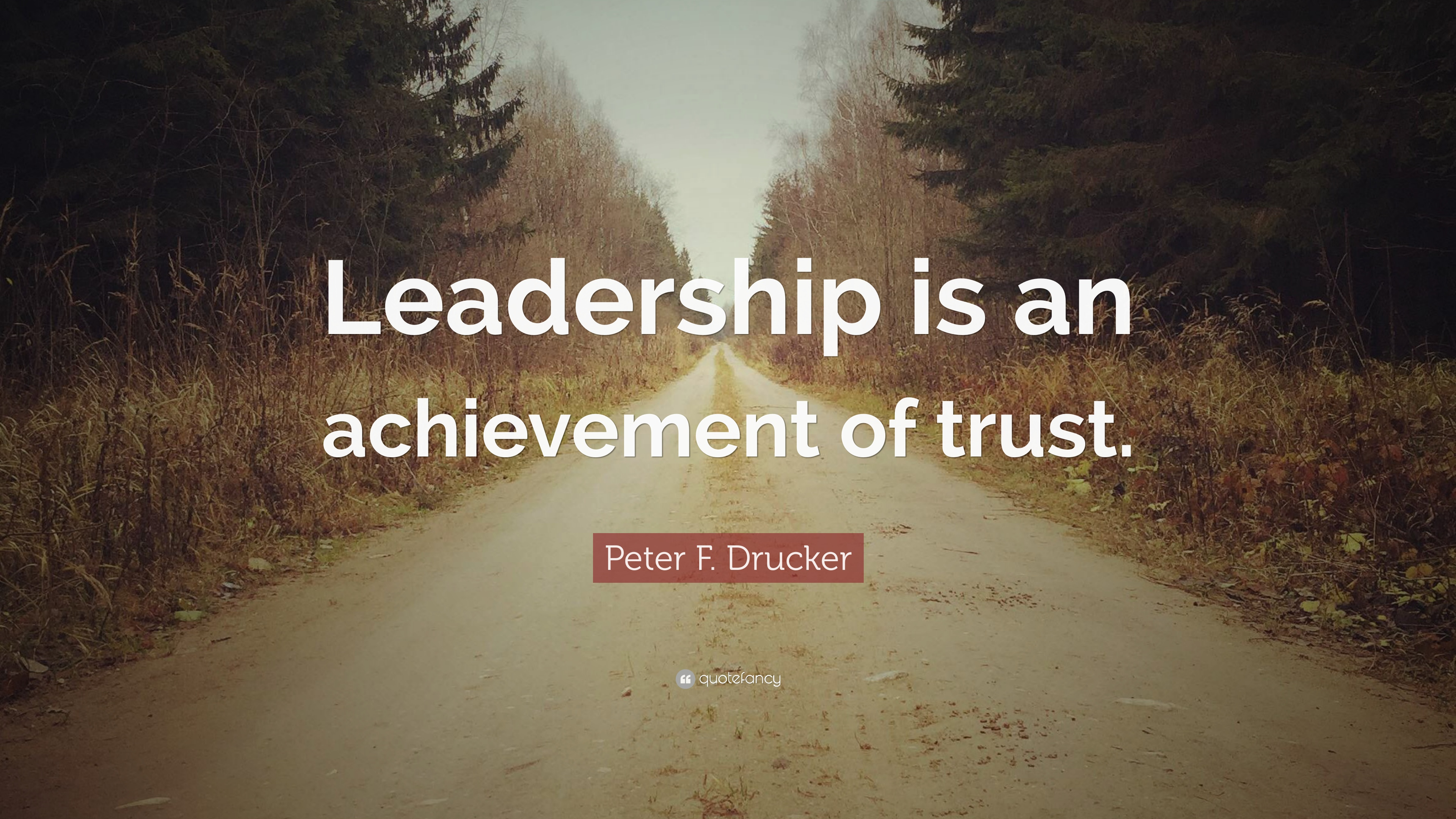 Peter F Drucker Quote Leadership Is An Achievement Of Trust 10