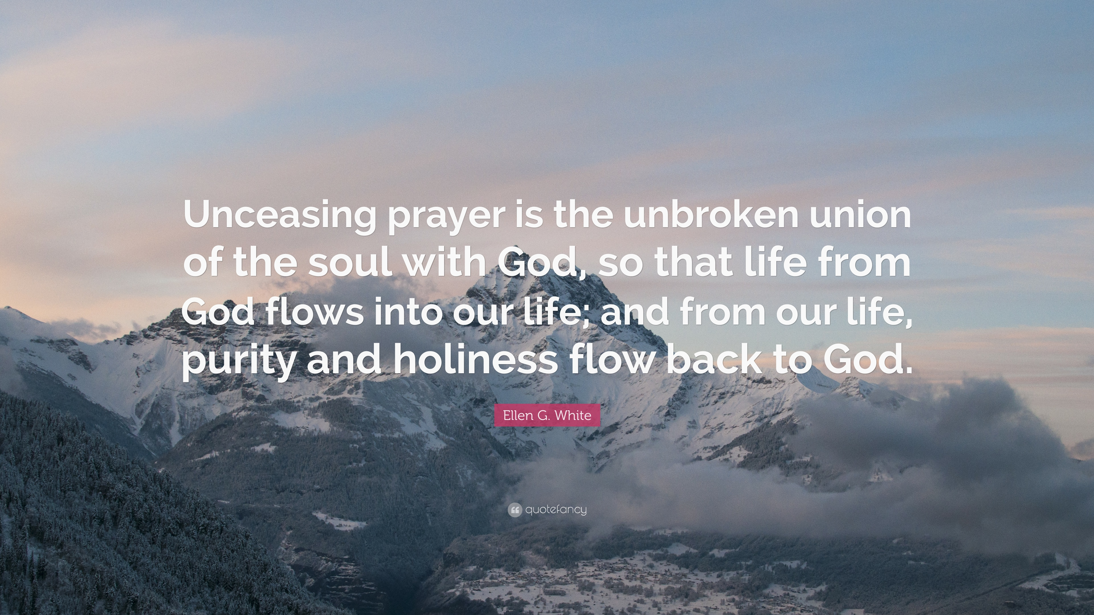 "Unbroken Quotes Ellen Gwhite Quote ""Unceasing Prayer Is The Unbroken Union Of"