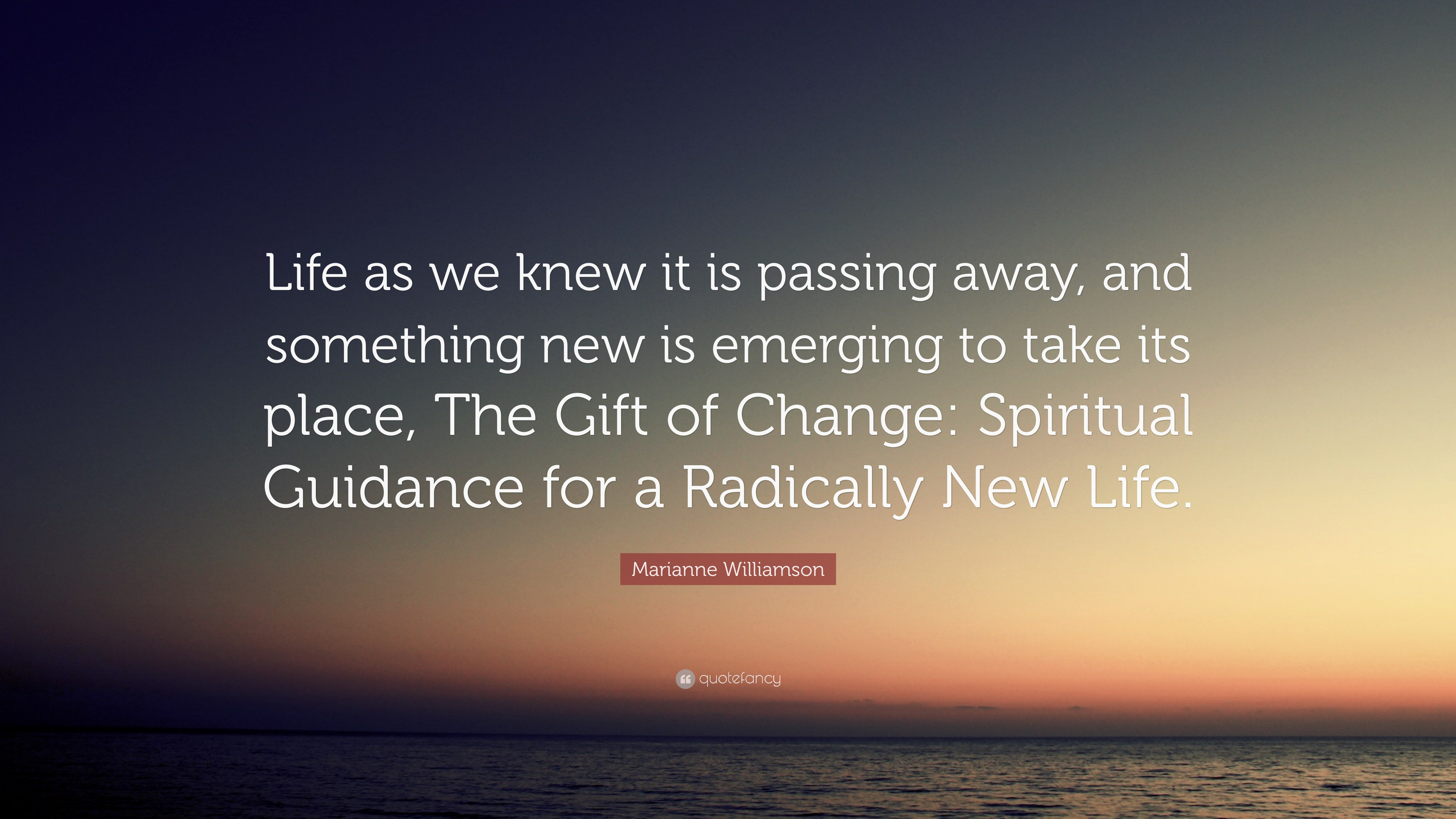 "Life As We Knew It Quotes Stunning Marianne Williamson Quote ""Life As We Knew It Is Passing Away"