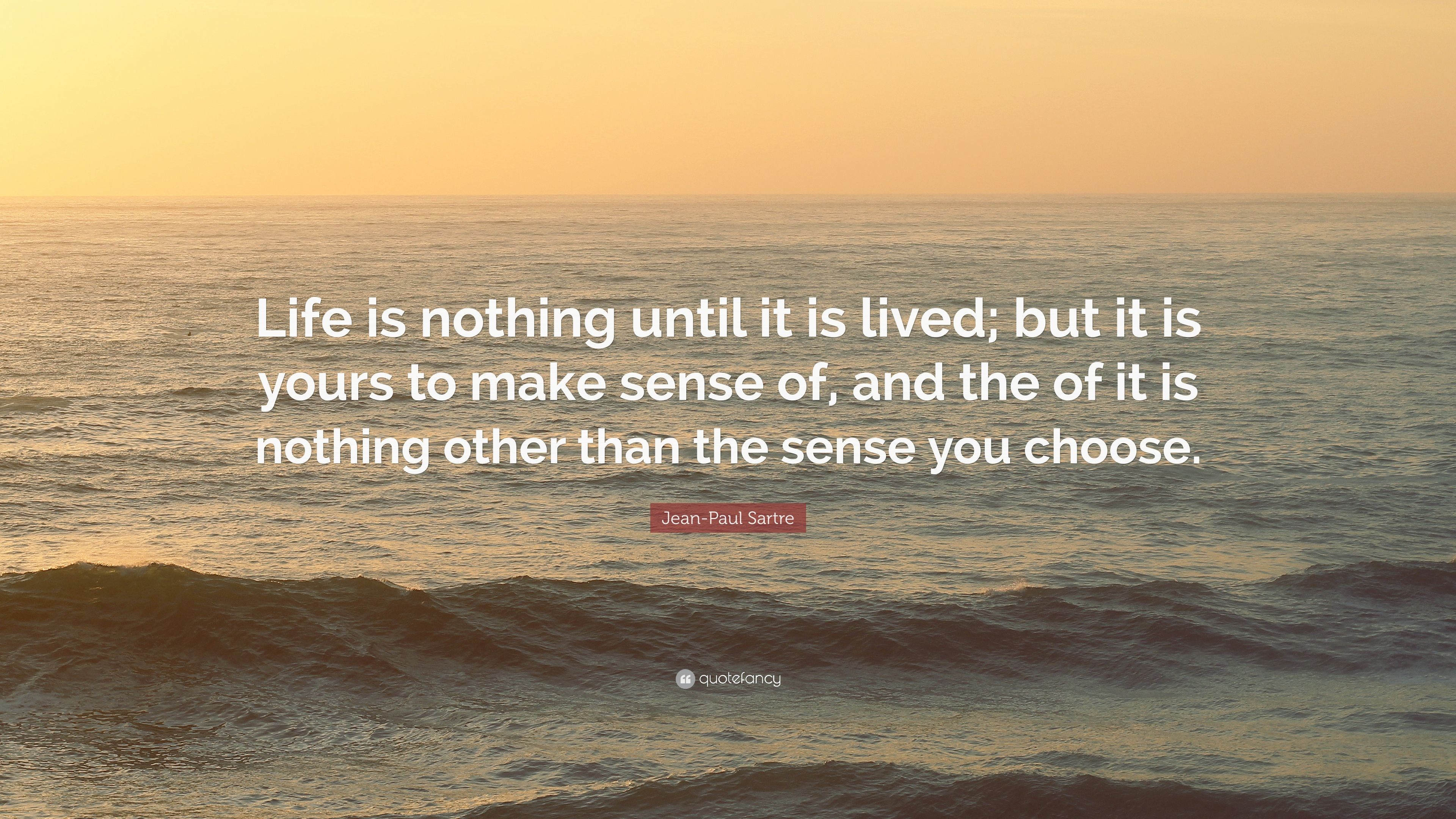 """Jean-Paul Sartre Quote: """"Life Is Nothing Until It Is Lived"""