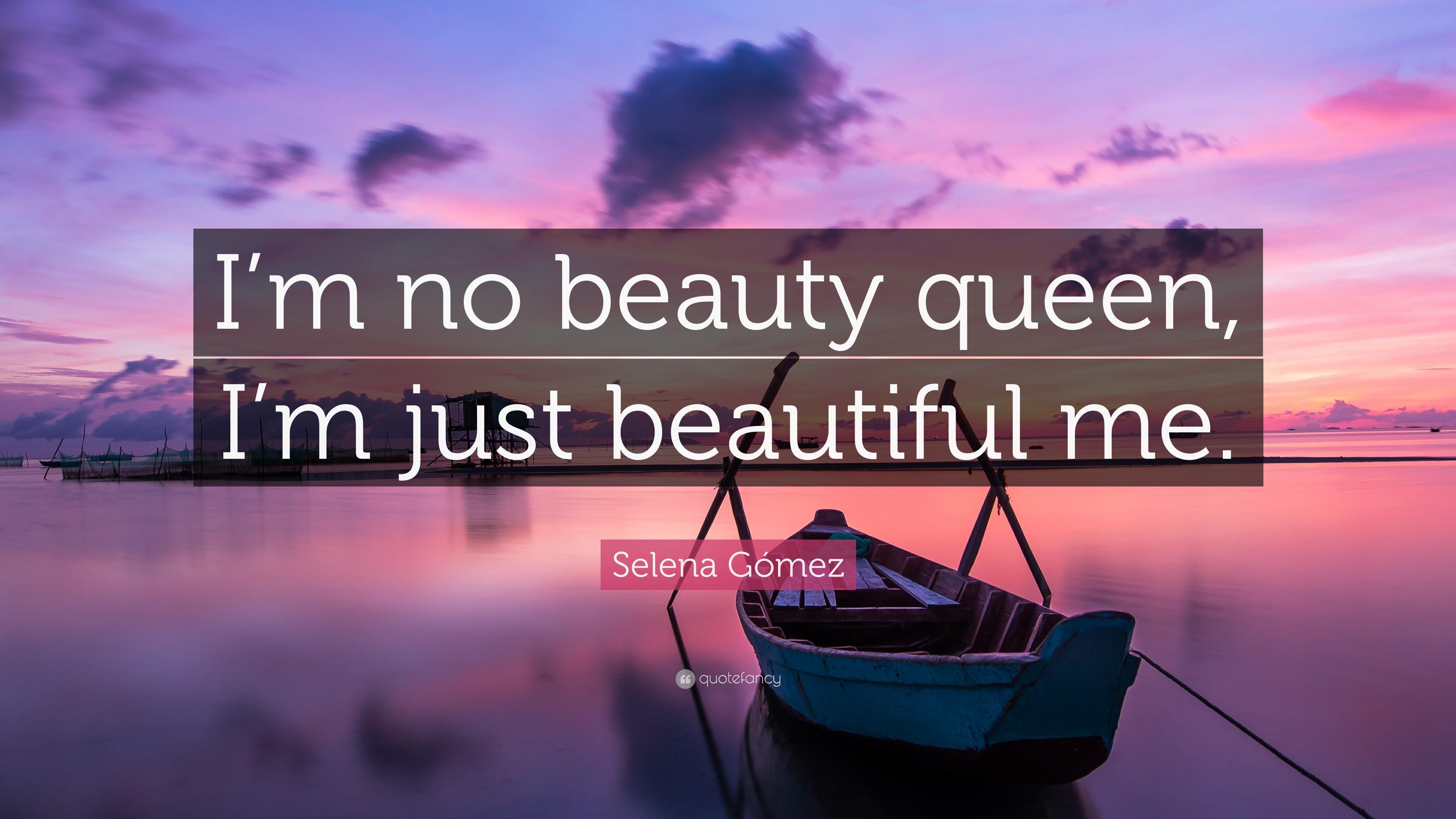 Selena Gómez Quote Im No Beauty Queen Im Just Beautiful Me