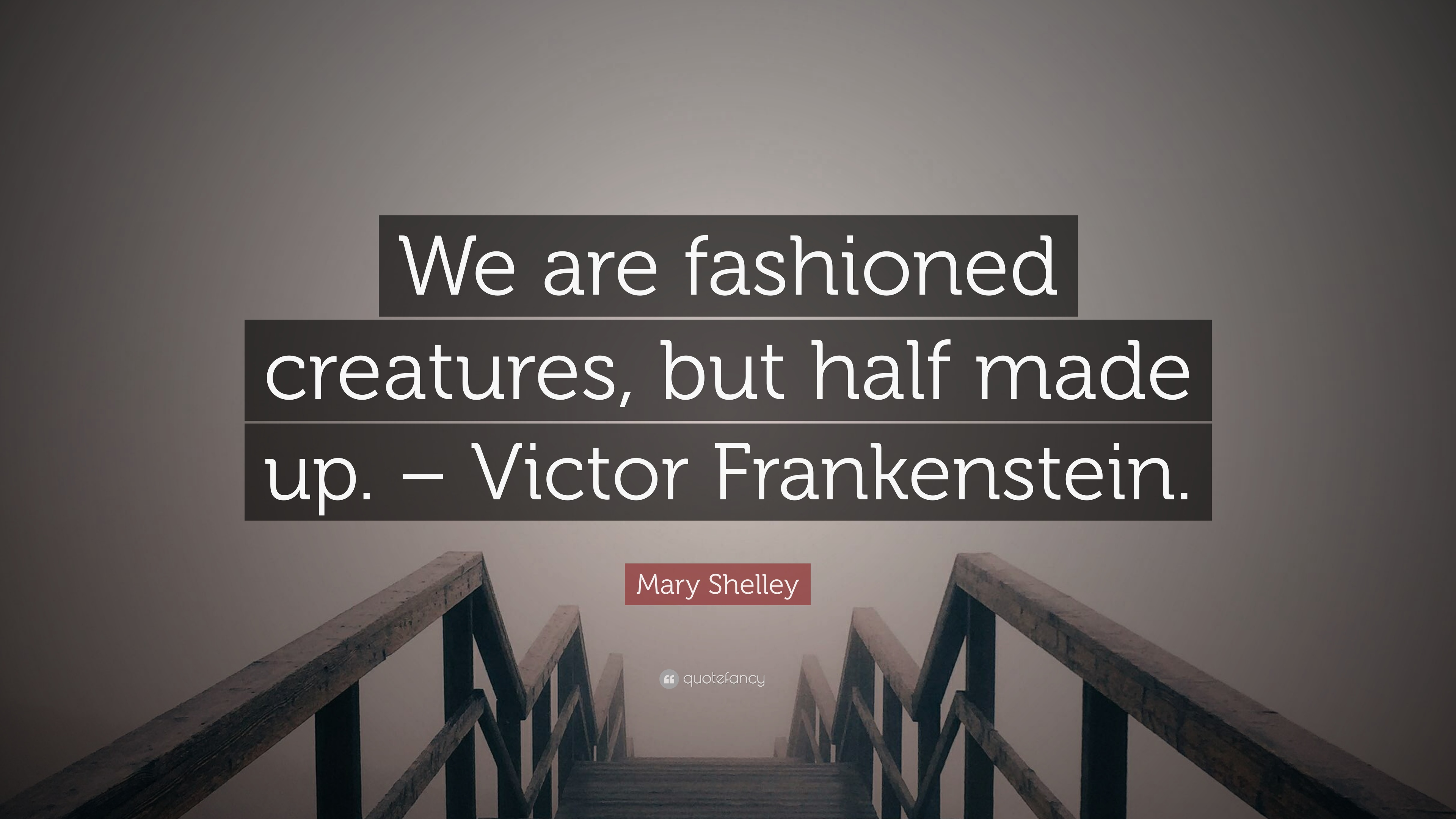 Mary Shelley Quote We Are Fashioned Creatures But Half Made Up