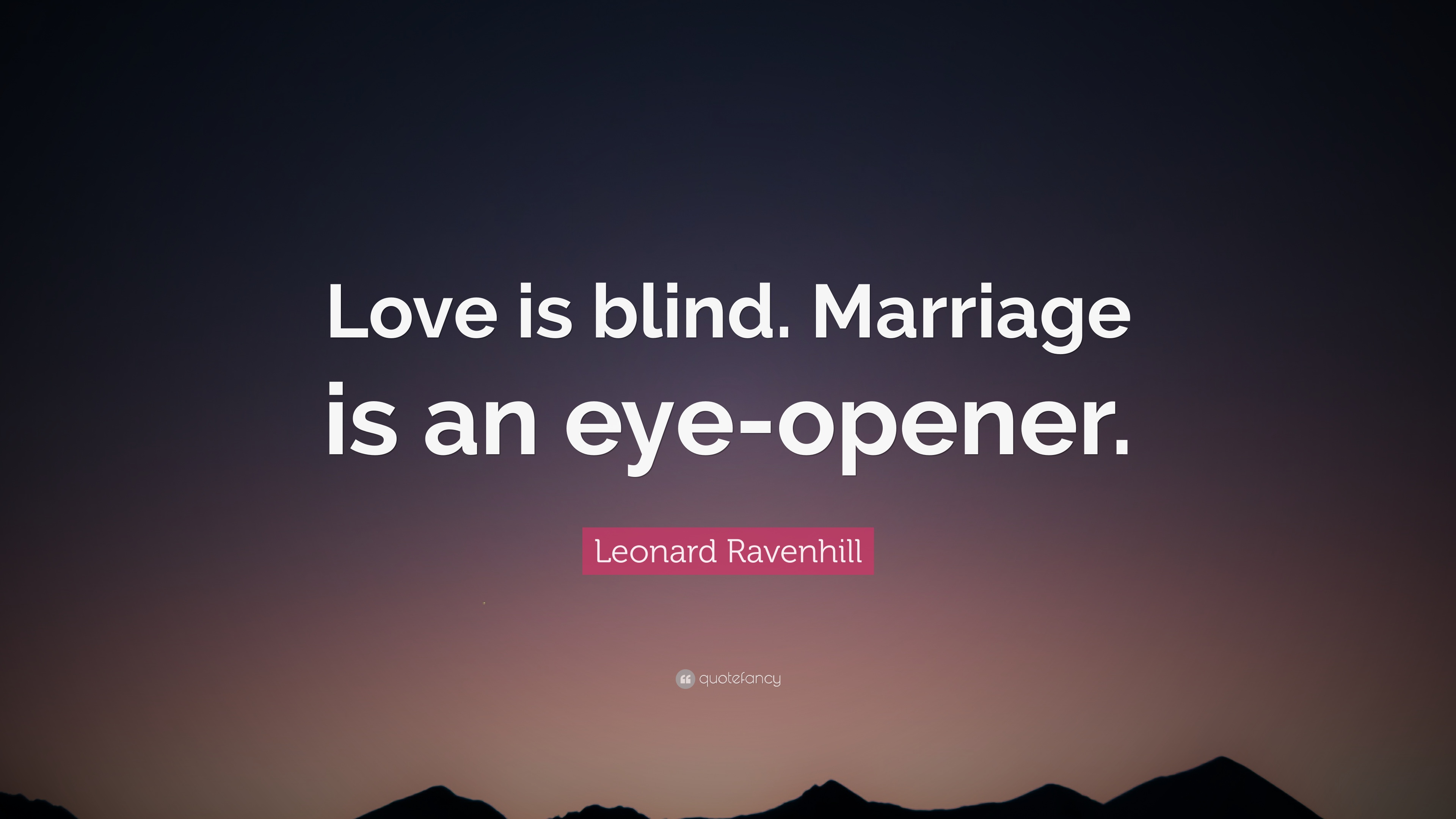 Leonard Ravenhill Quote Love Is Blind Marriage Is An Eye Opener