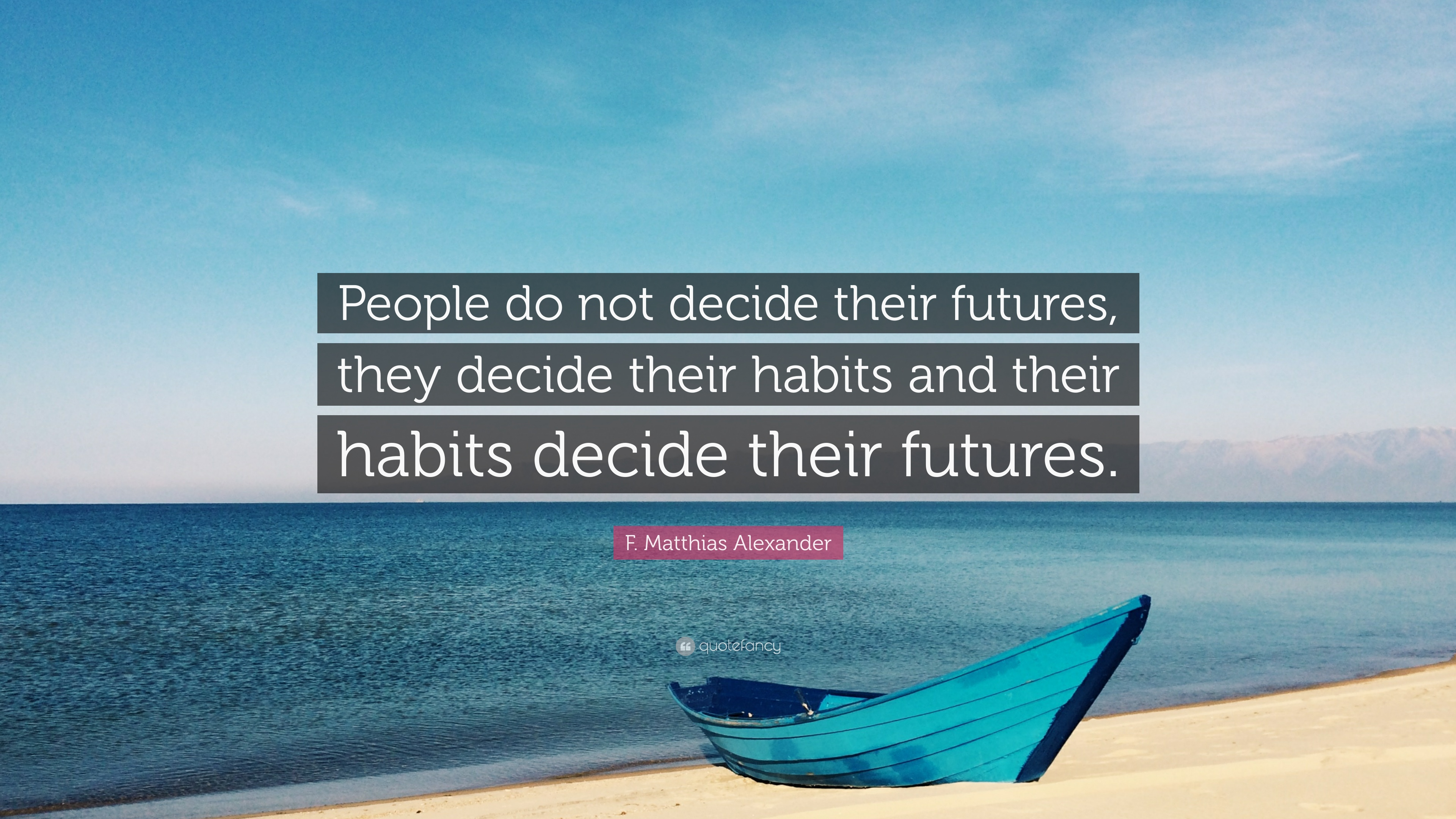 "Futures Quotes Fmatthias Alexander Quote ""People Do Not Decide Their Futures"