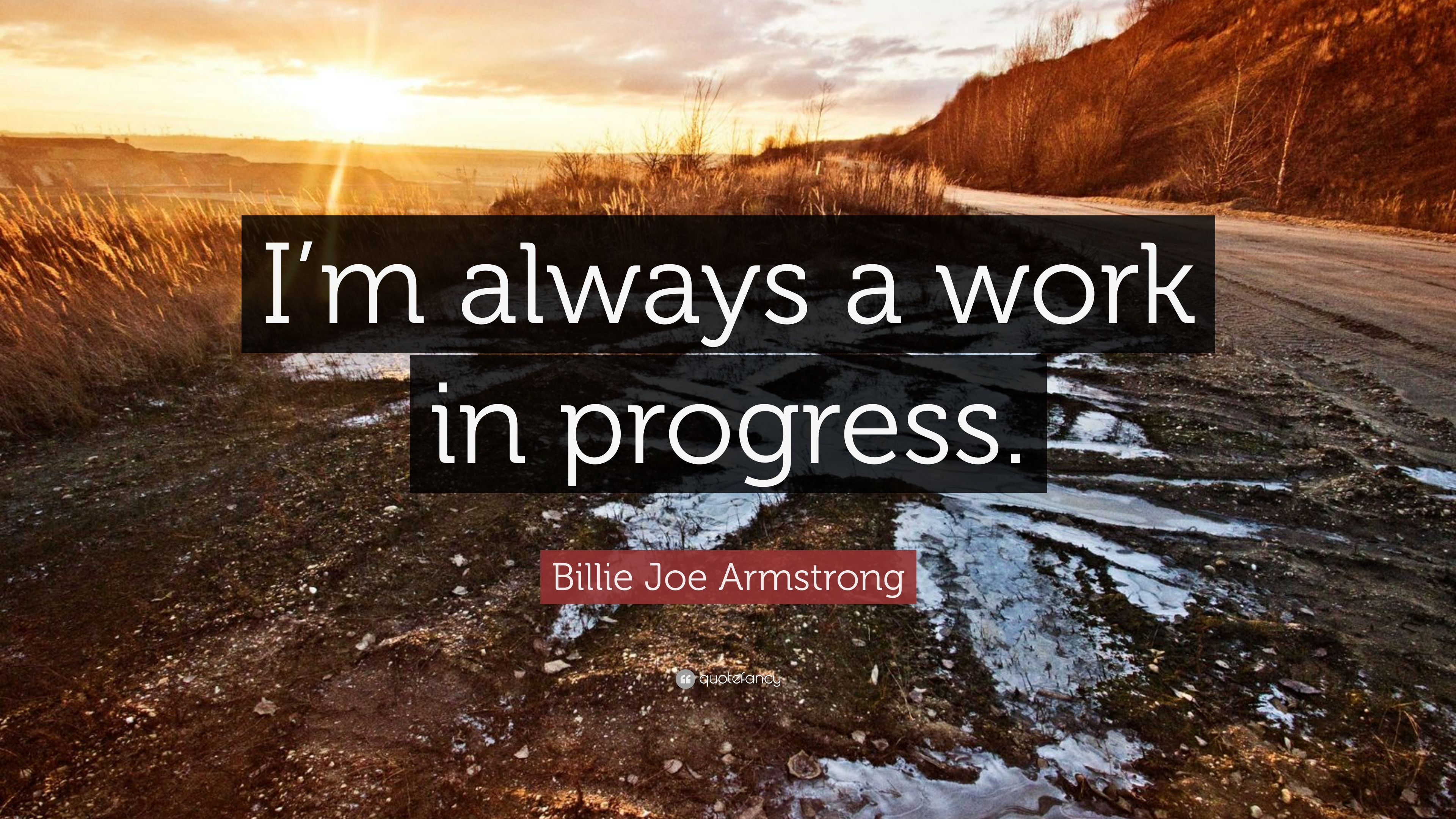 "Billie Joe Armstrong Quote: ""I'm Always A Work In Progress"