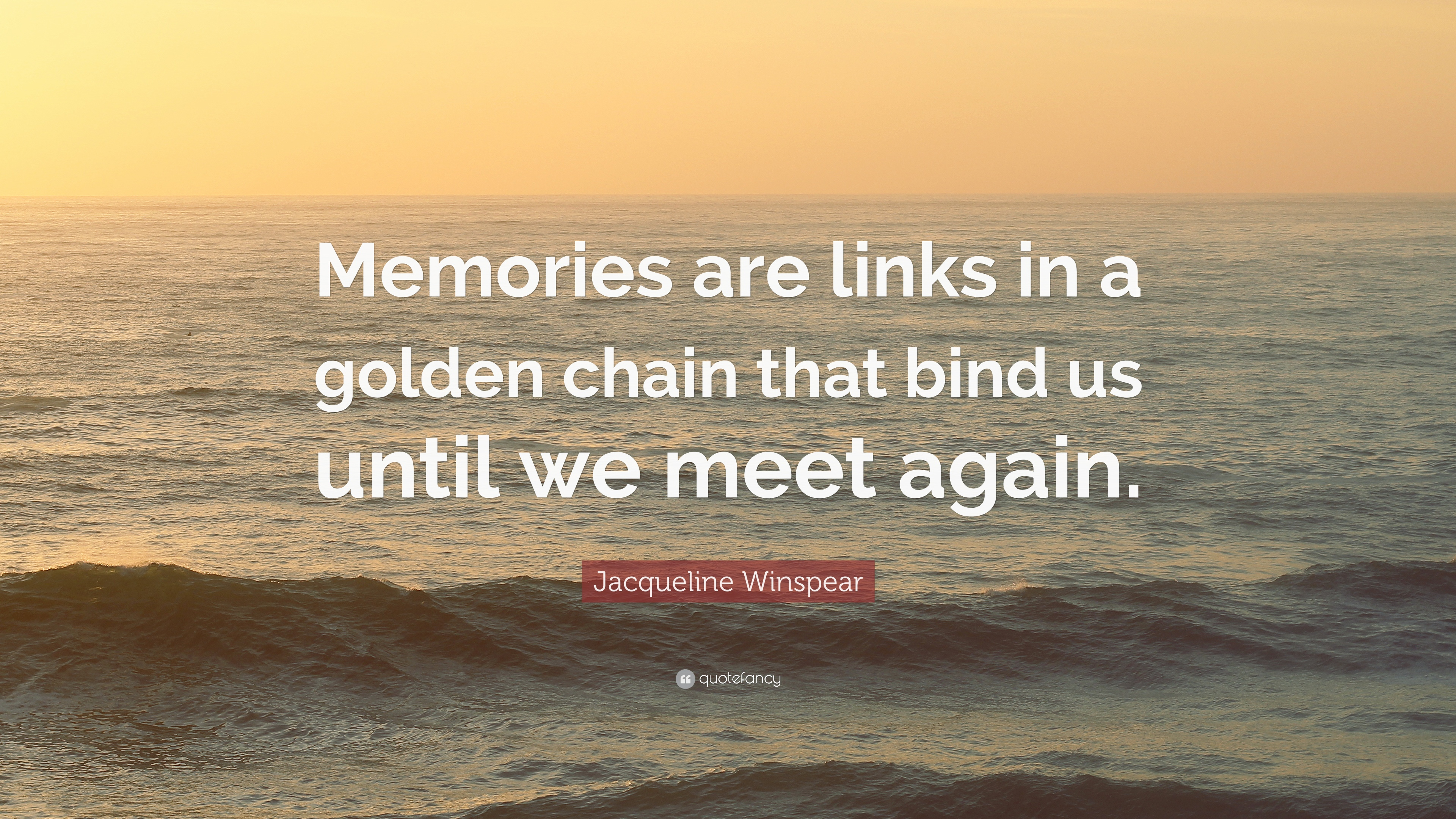 Jacqueline Winspear Quote Memories Are Links In A Golden Chain