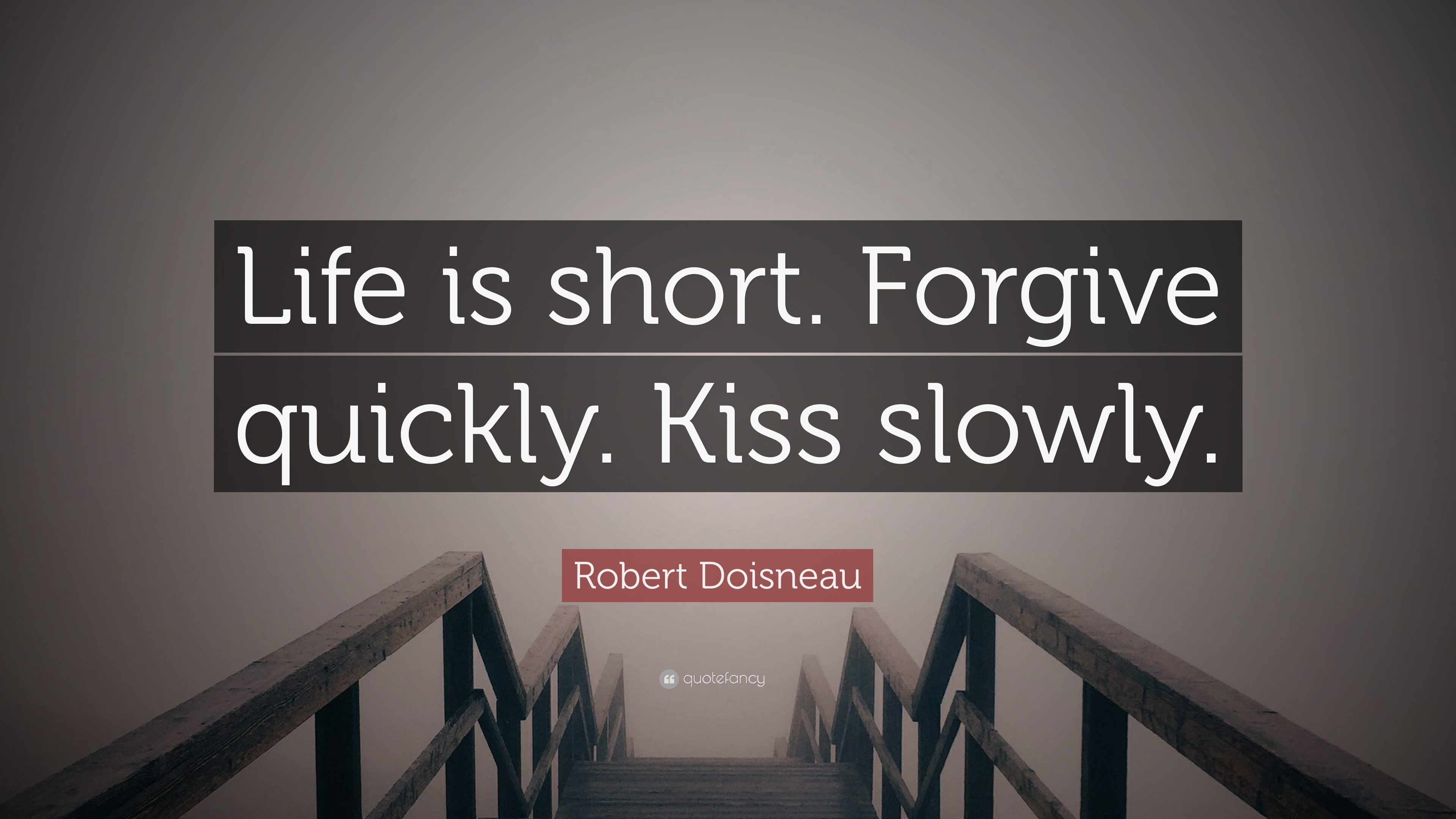 Robert Doisneau Quote Life Is Short Forgive Quickly Kiss Slowly