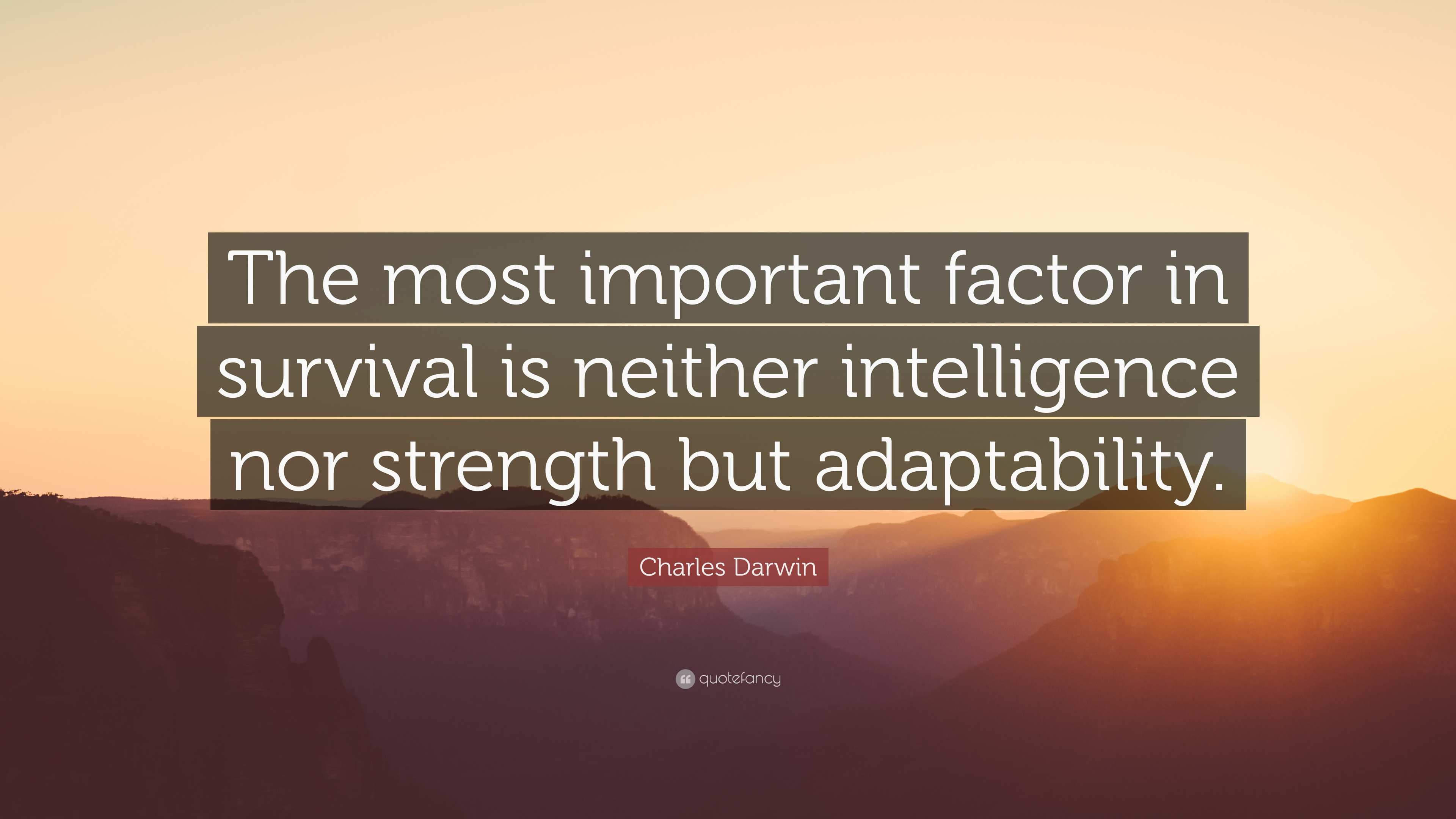 "Survival Quotes Charles Darwin Quote ""The Most Important Factor In Survival Is"