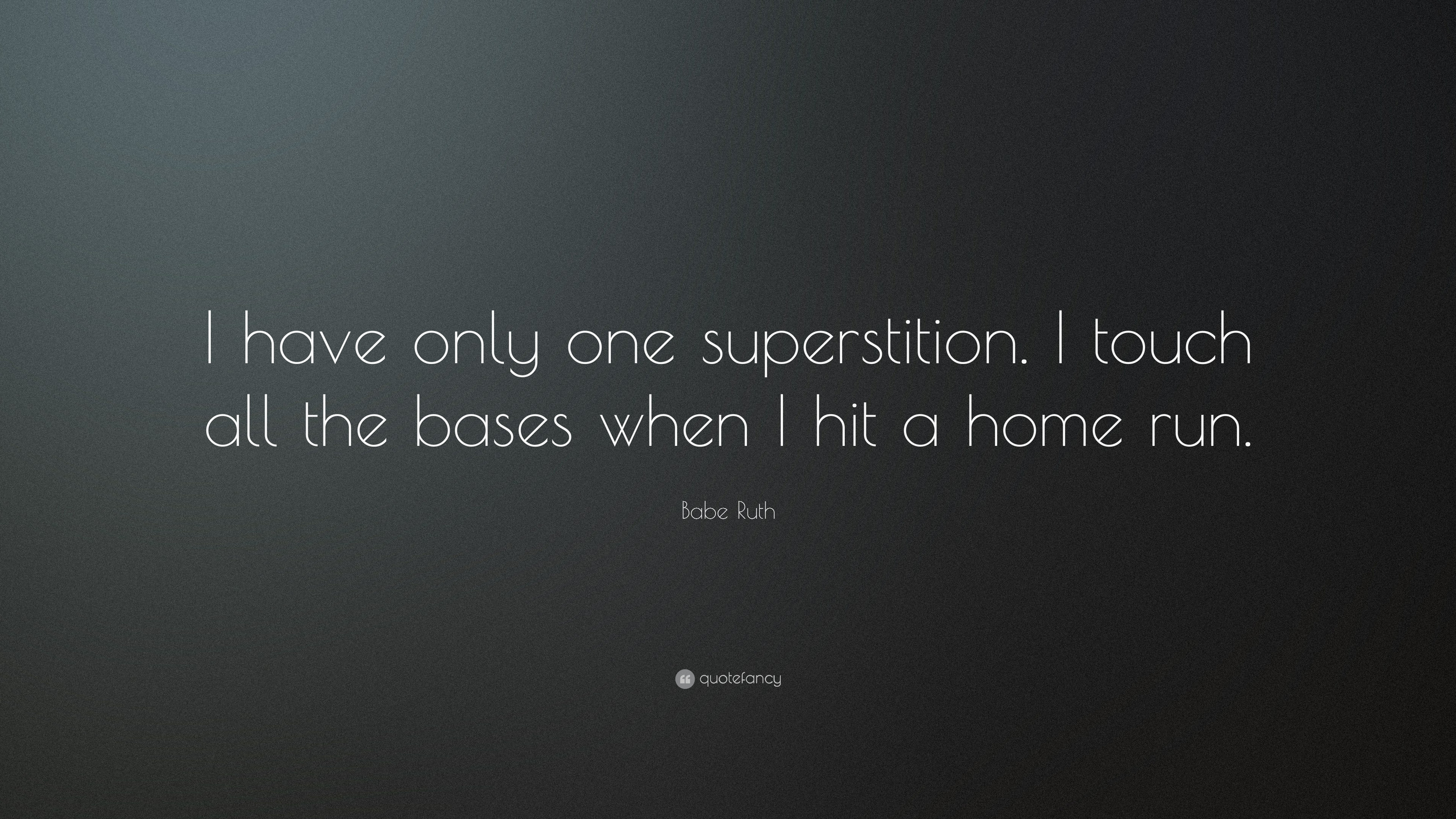 """Babe Ruth Quote: """"I have only one superstition. I touch all ..."""