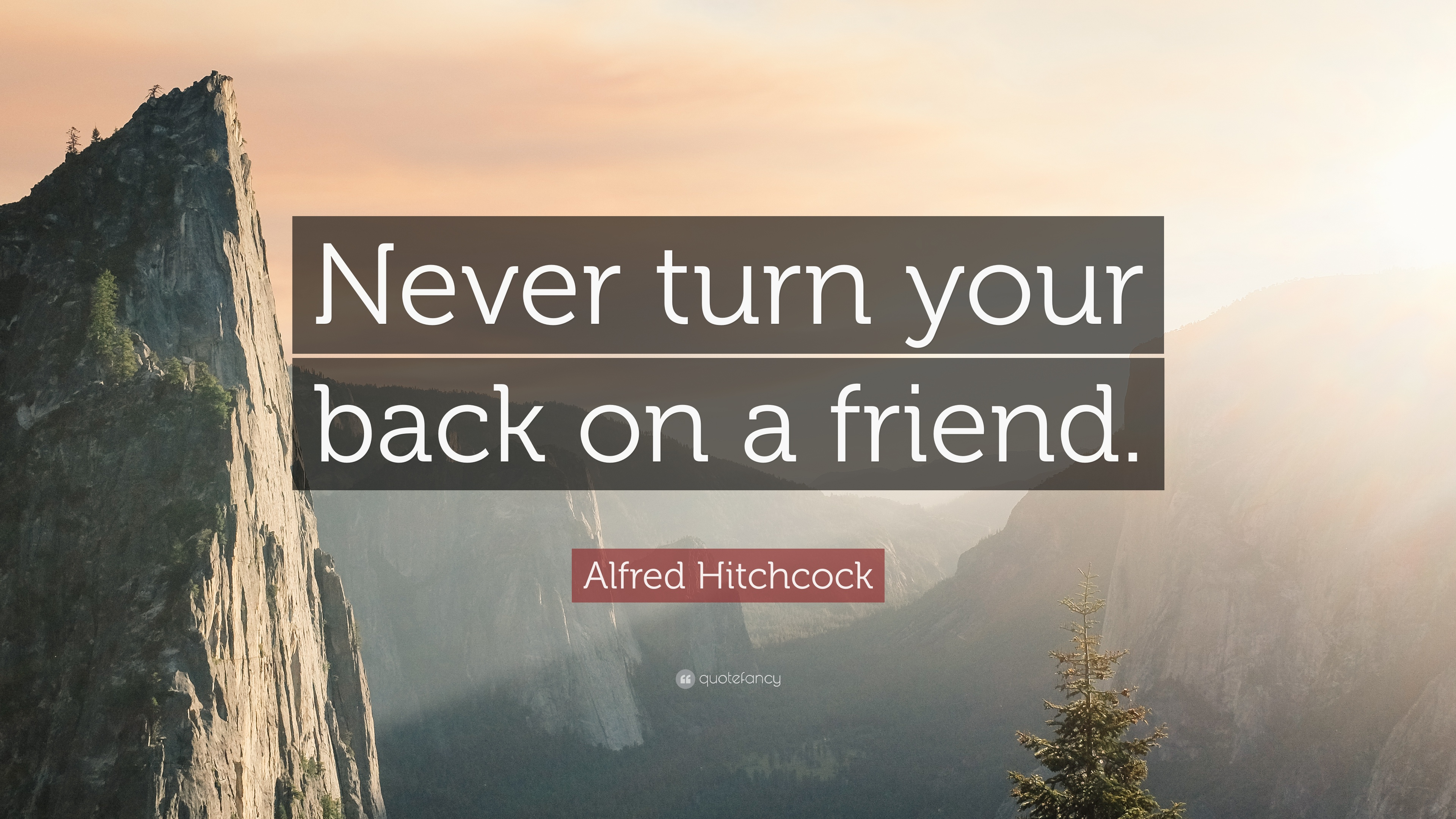 """Alfred Hitchcock Quote: """"Never Turn Your Back On A Friend"""
