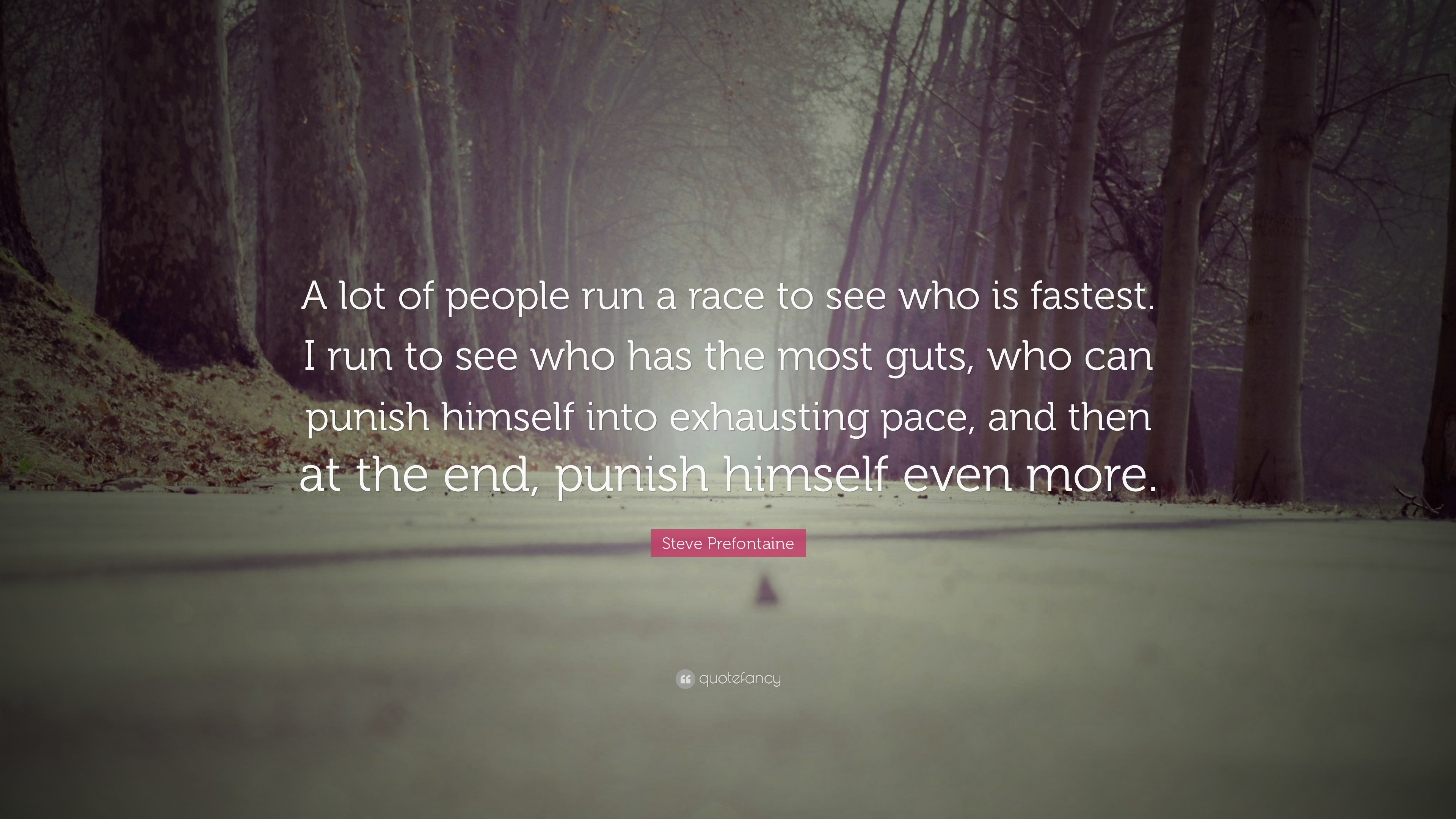 Steve Prefontaine Quote A Lot Of People Run A Race To See Who Is