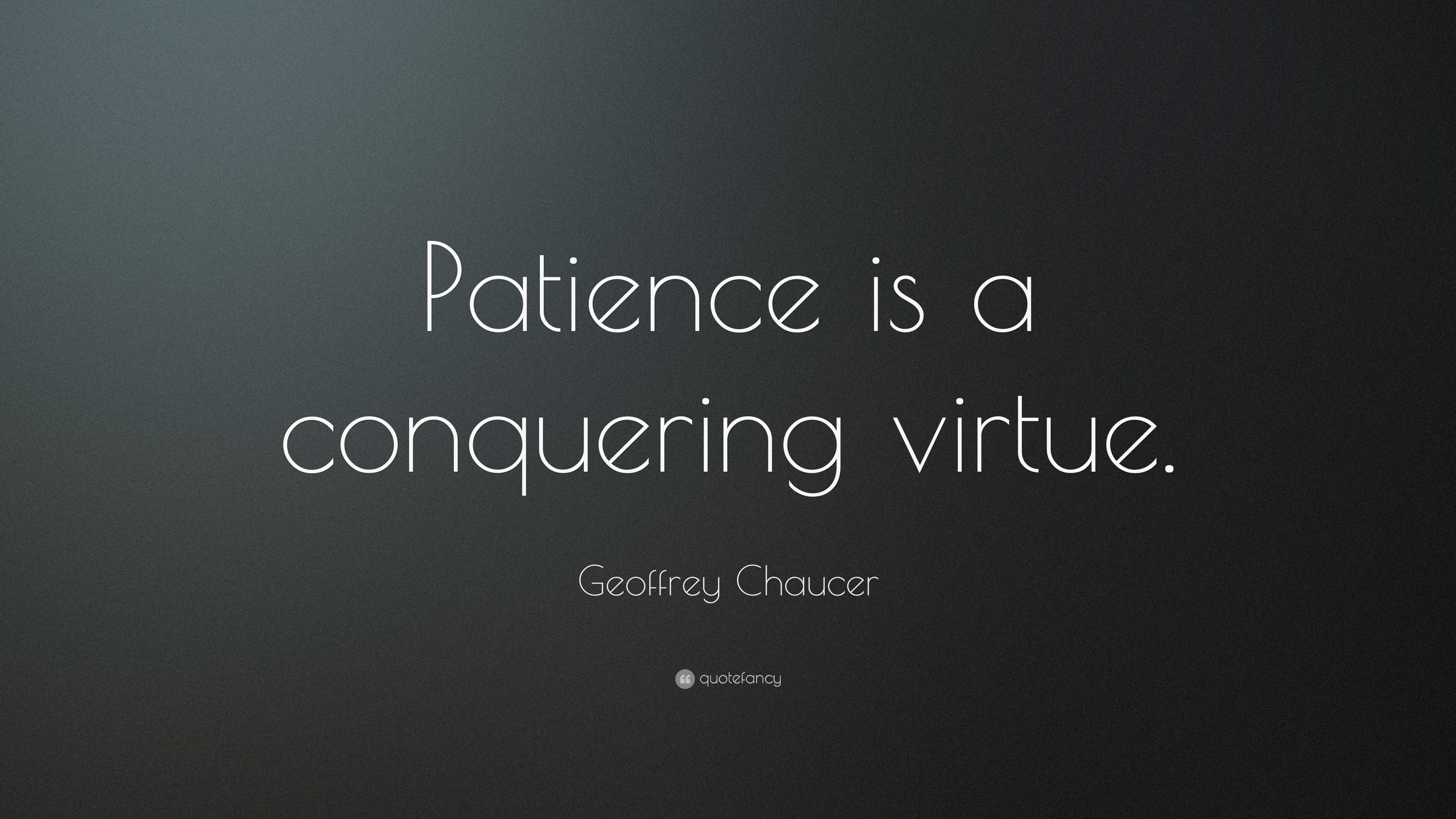 Nice Geoffrey Chaucer Quote: U201cPatience Is A Conquering Virtue.u201d