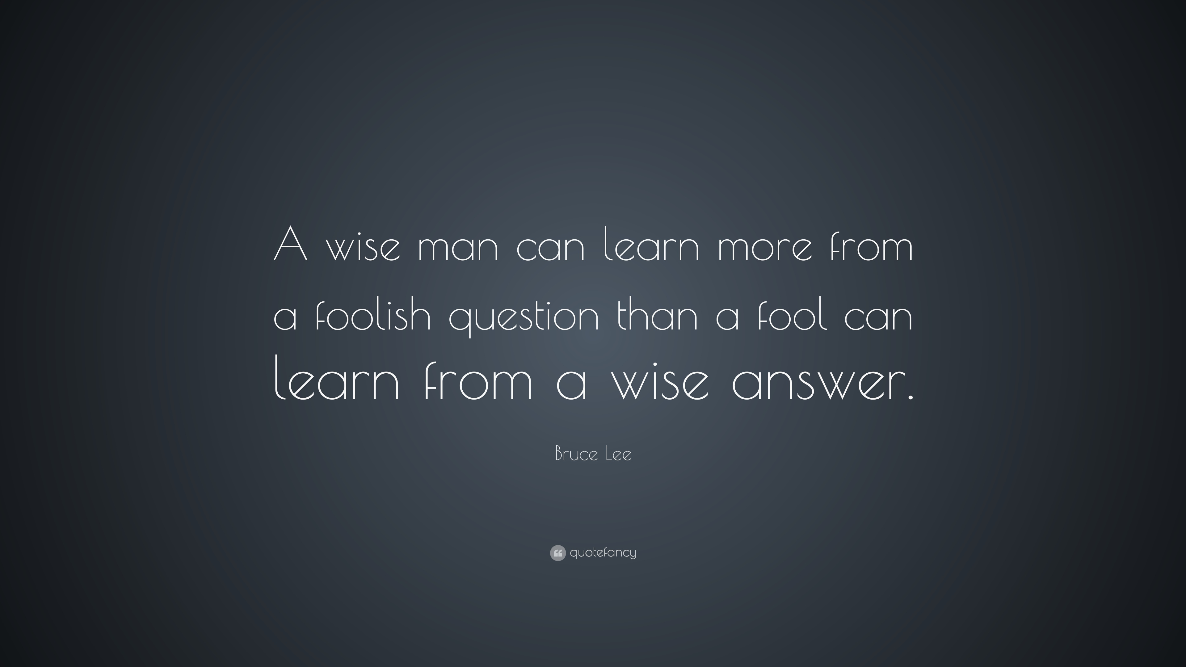 Bruce Lee Quote A Wise Man Can Learn More From A Foolish Question