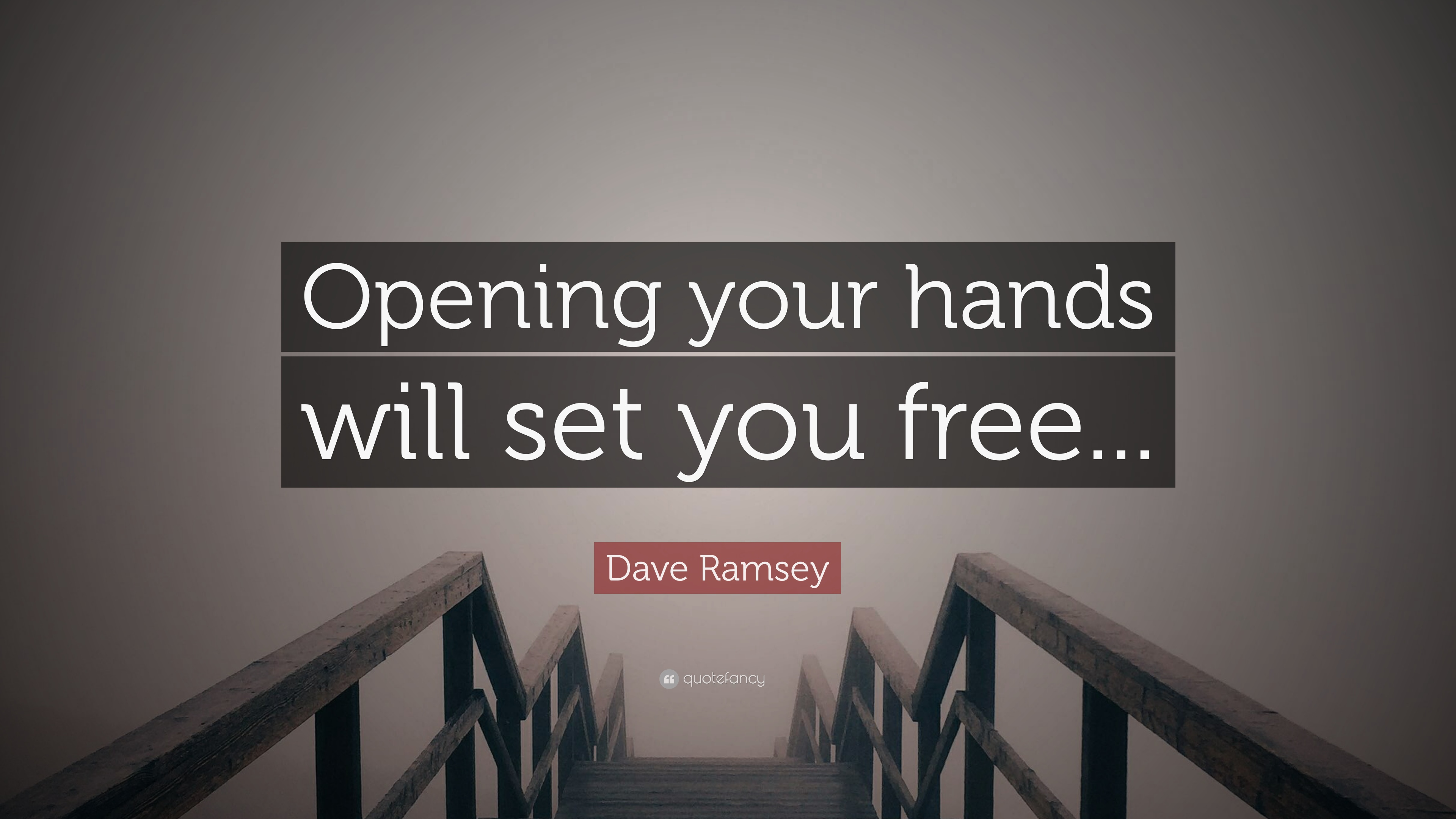 """Dave Ramsey Quote: """"Opening Your Hands Will Set You Free"""