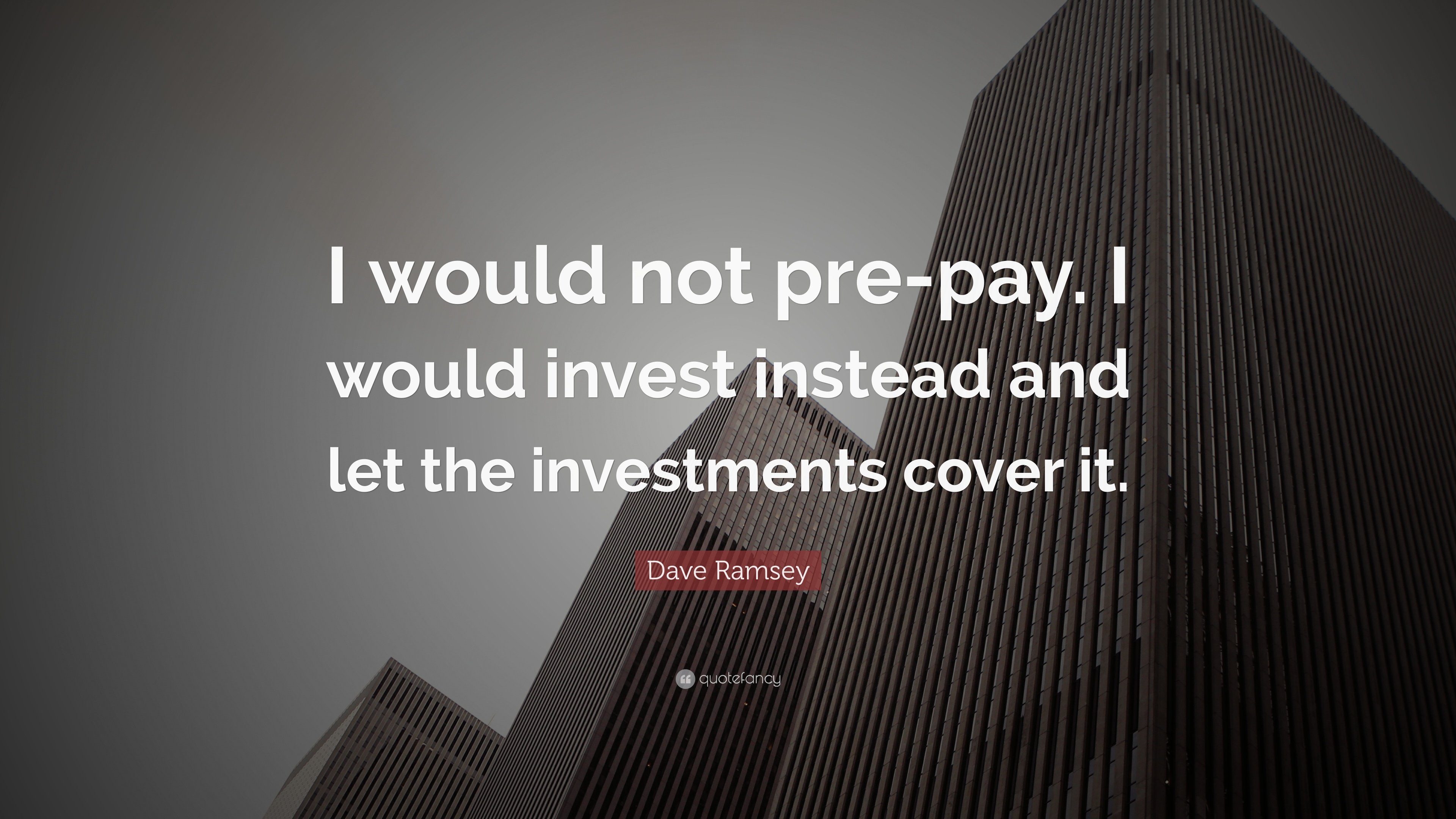 Dave Ramsey Quote I Would Not Pre Pay Invest