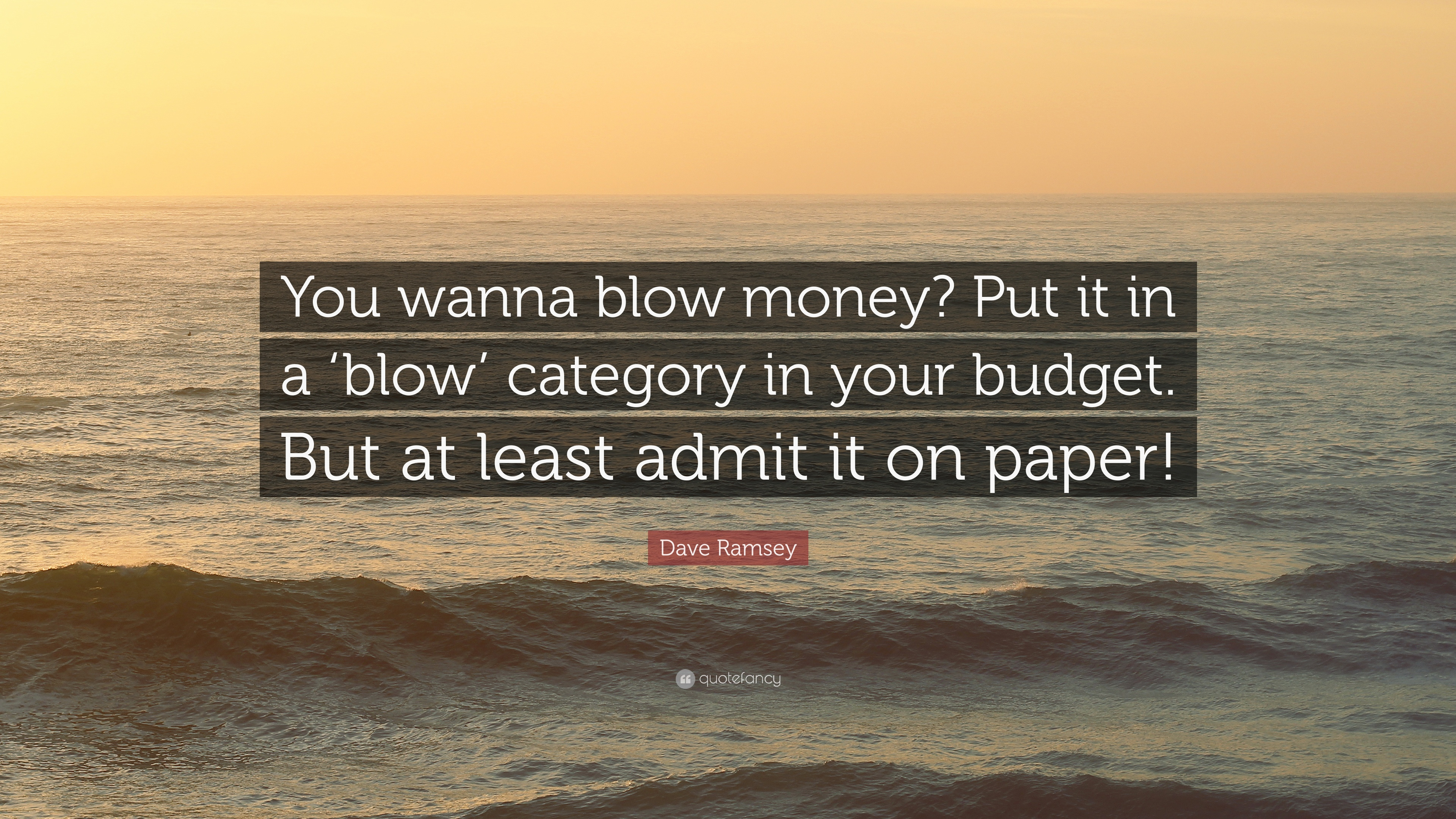 Dave Ramsey Quote You Wanna Blow Money Put It In A Blow