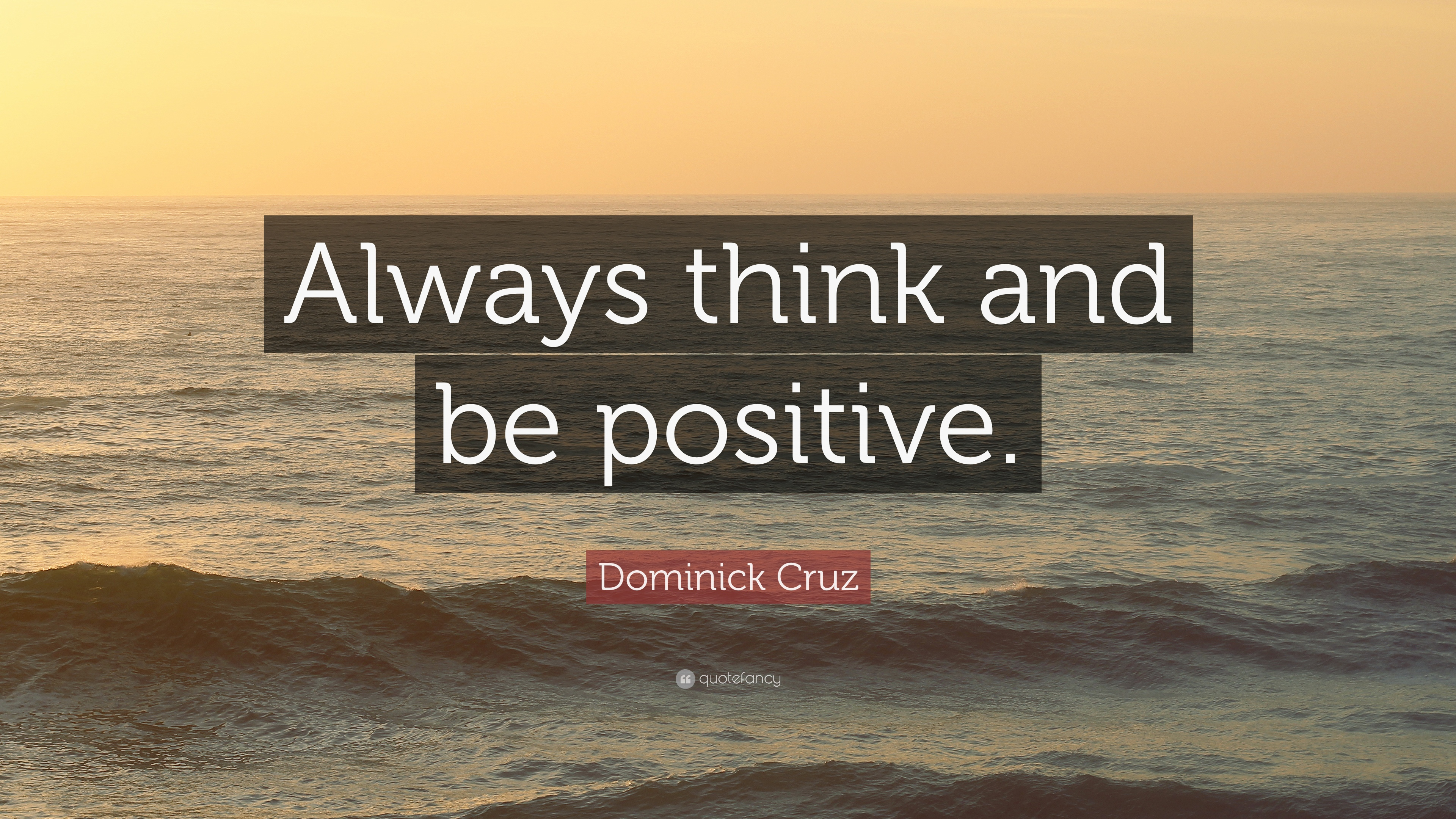 Dominick Cruz Quote Always Think And Be Positive 12 Wallpapers